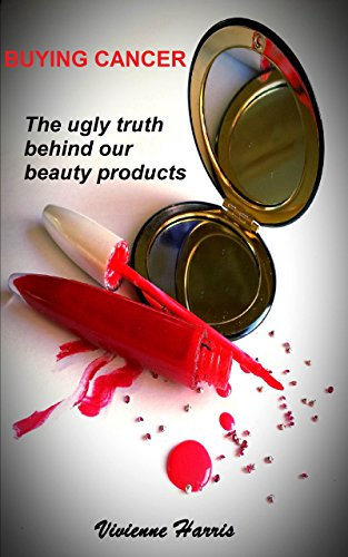 Buying cancer - the ugly truth behind our beauty products