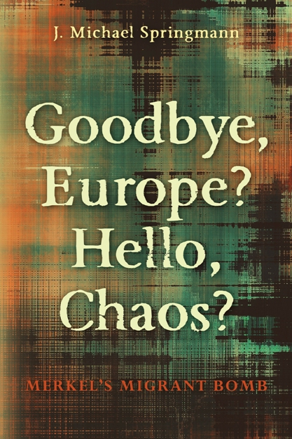 Goodbye, europe? hello, chaos? merkel's migrant bomb