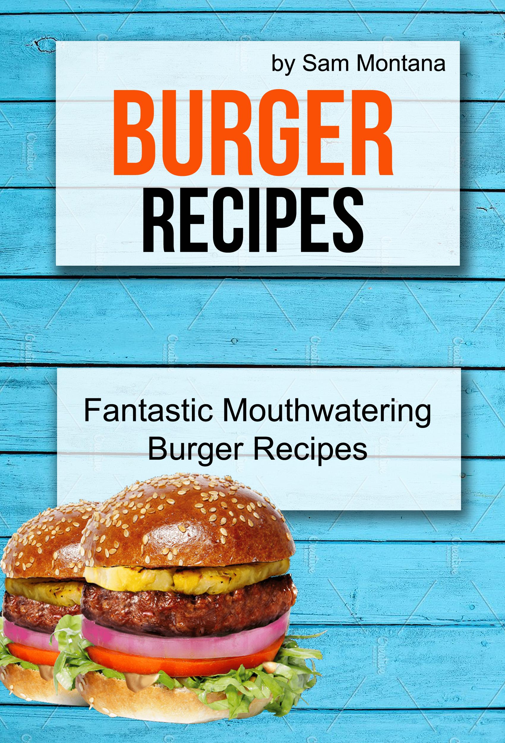 Burger recipes: fantastic mouthwatering burger recipes