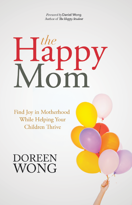 The happy mom: find joy in motherhood while helping your children thrive