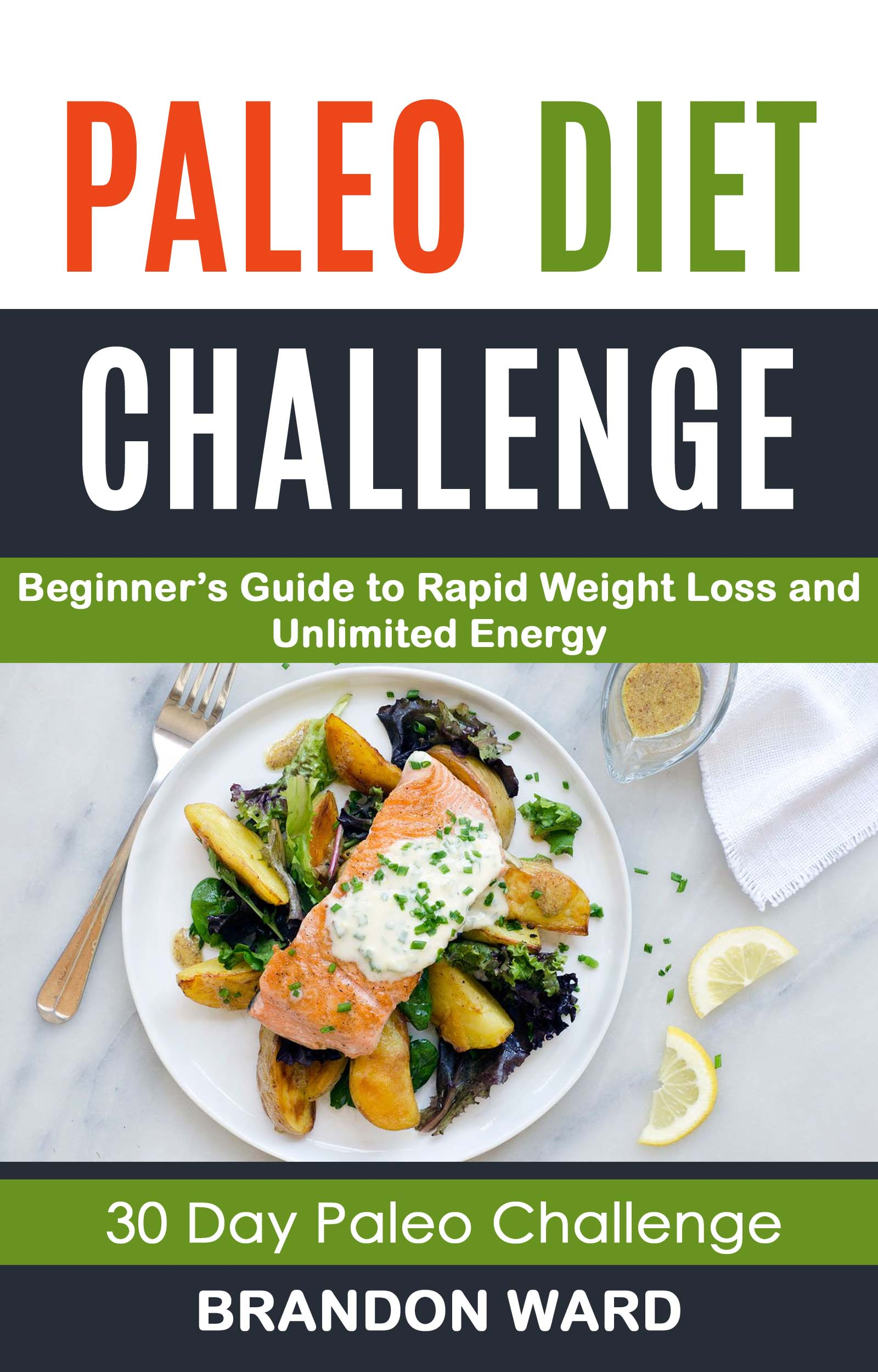 Paleo diet challenge: beginner's guide to rapid weight loss and unlimited energy