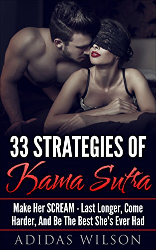 33 strategies of kama sutra: make her scream - last longer