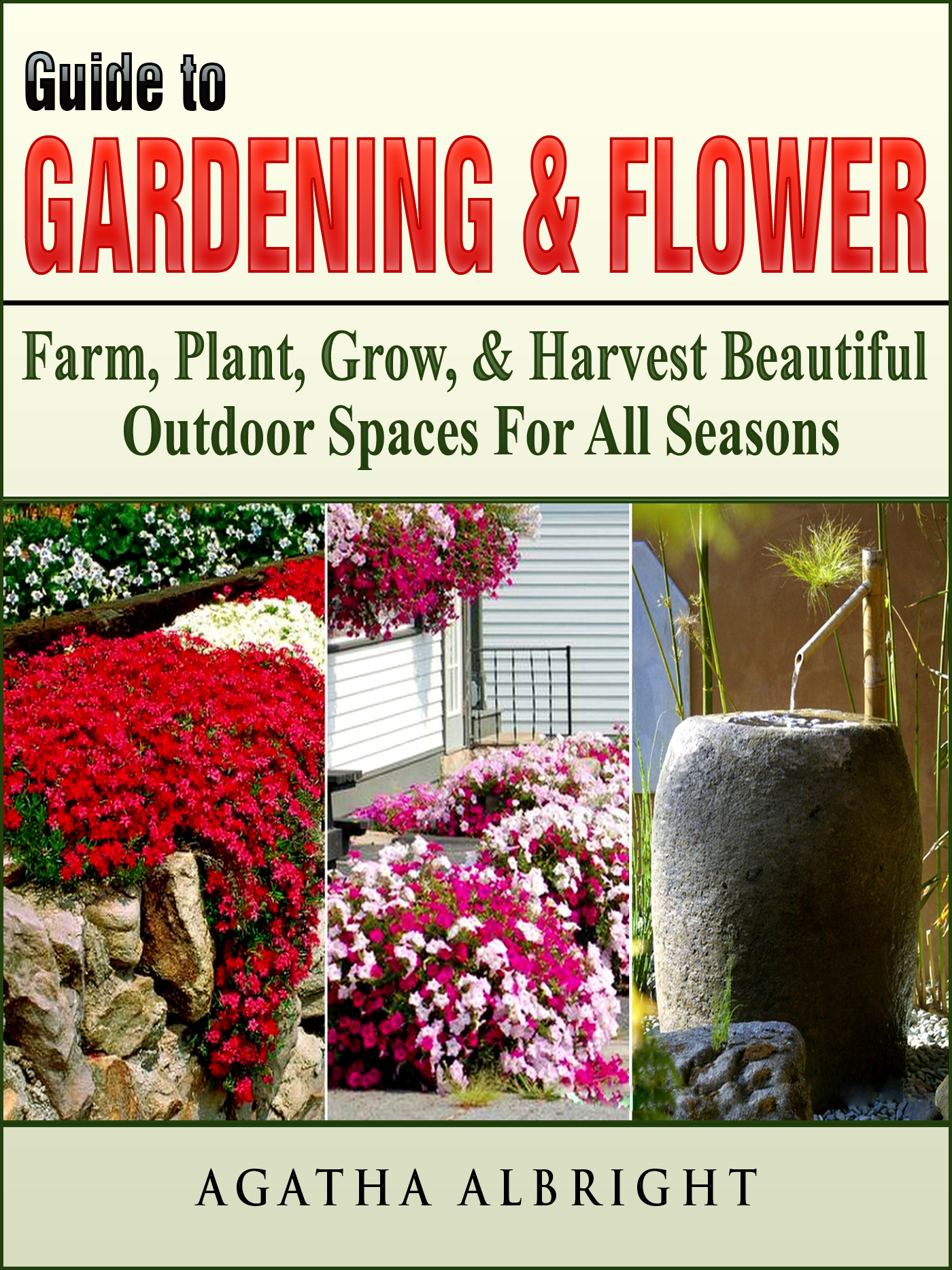 Guide to gardening & flowers: farm, plant, grow, & harvest beautiful outdoor spaces for all seasons