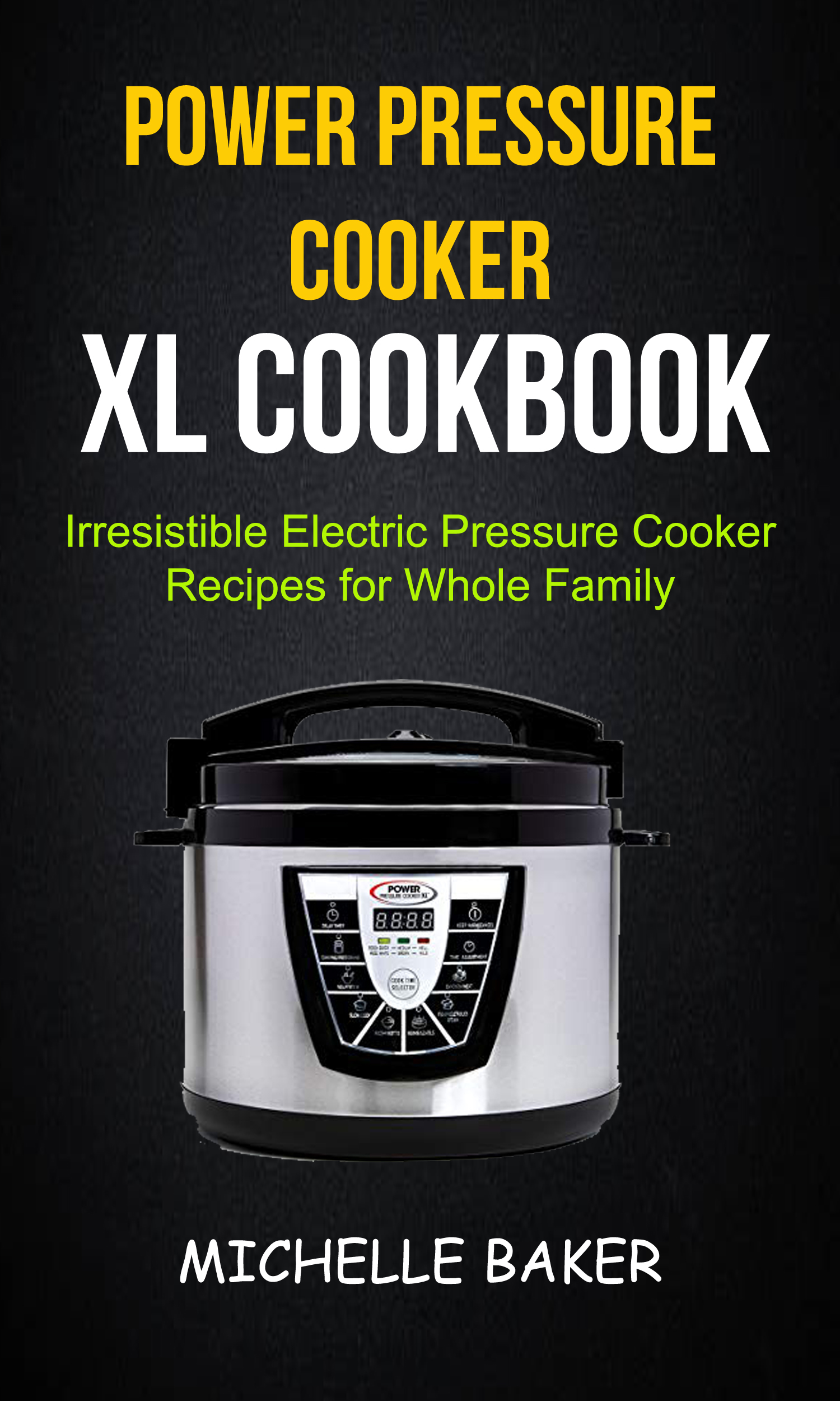 Power pressure cooker xl cookbook: irresistible electric pressure cooker recipes for whole family