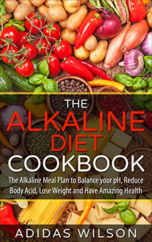The alkaline diet cookbook: the alkaline meal plan to balance your ph, reduce body acid, lose weight