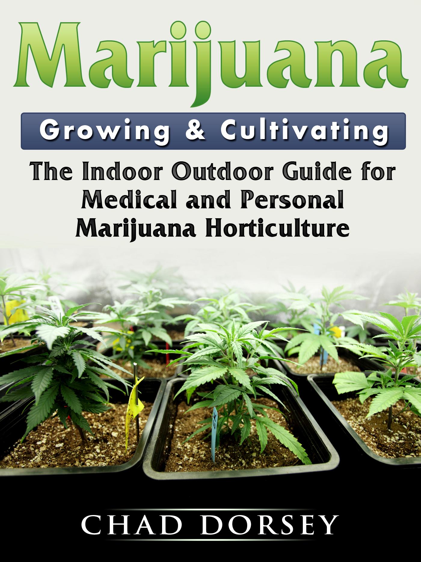 Marijuana growing & cultivating the indoor outfor medical and personal marijuana horticulture