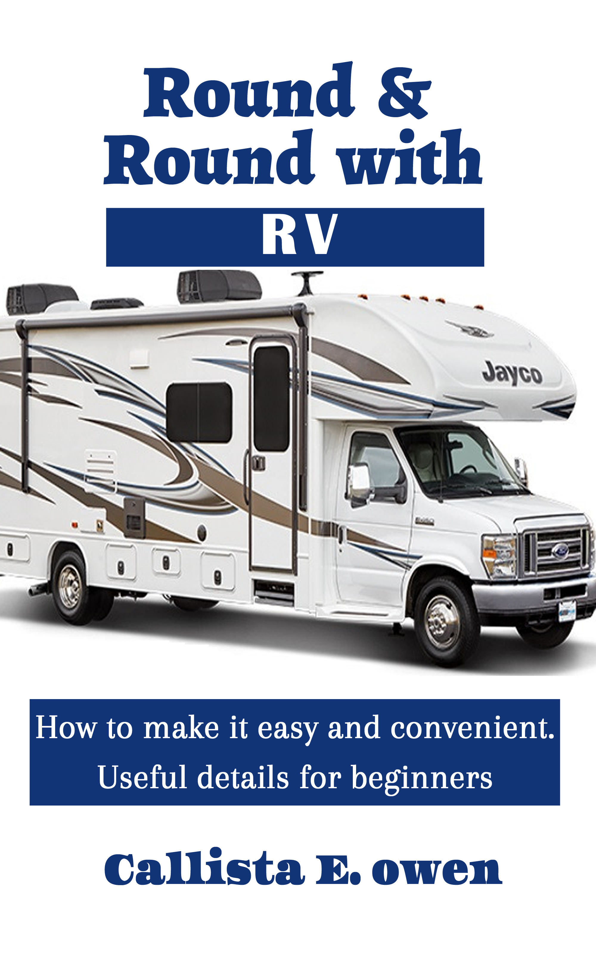 Round and  round with rv how to make it easy and convenient useful details for beginners