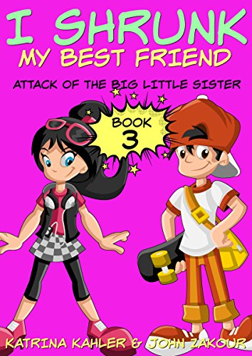 I shrunk my best friend! - book 3 - attack of the big little sister