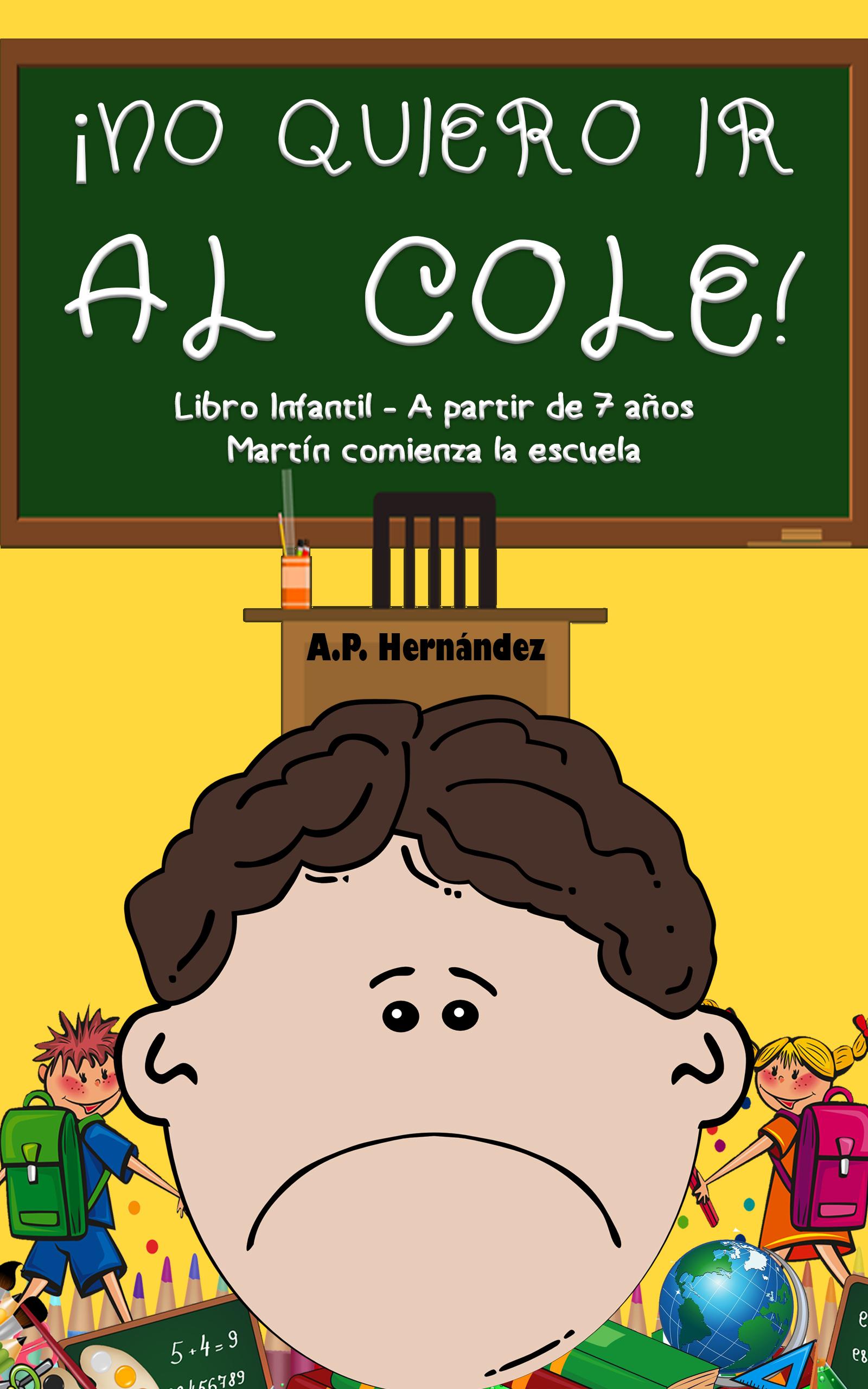 ¡no quiero ir al cole!: libro infantil (a partir de 7 años). martín comienza la escuela