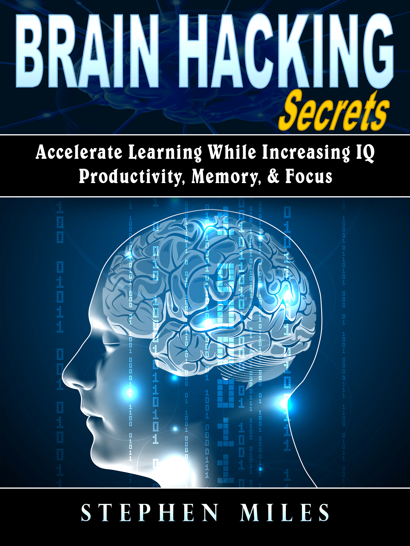 Brain hacking secrets: accelerate learning while increasing iq, productivity, memory, & focus