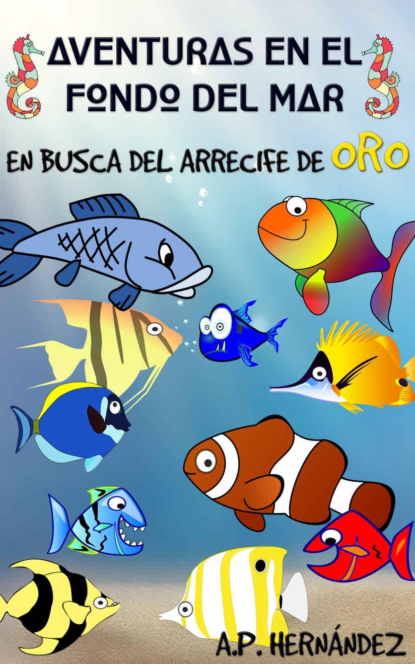 Aventuras en el fondo del mar. en busca del arrecife de oro: un divertido libro de peces para niños