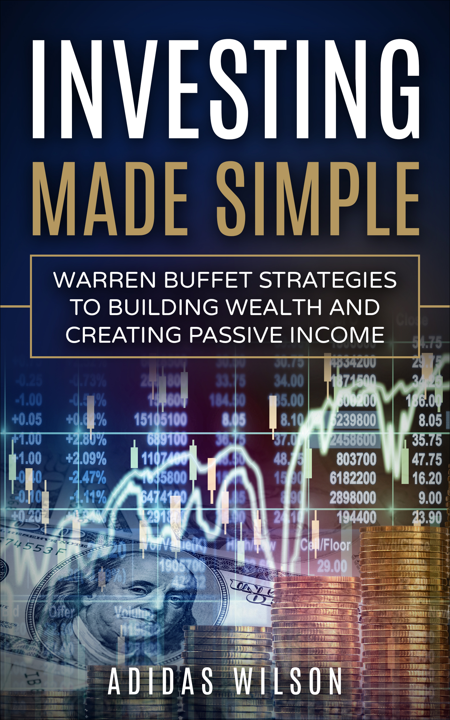 Investing made simple : warren buffet strategies to building wealth and creating passive income