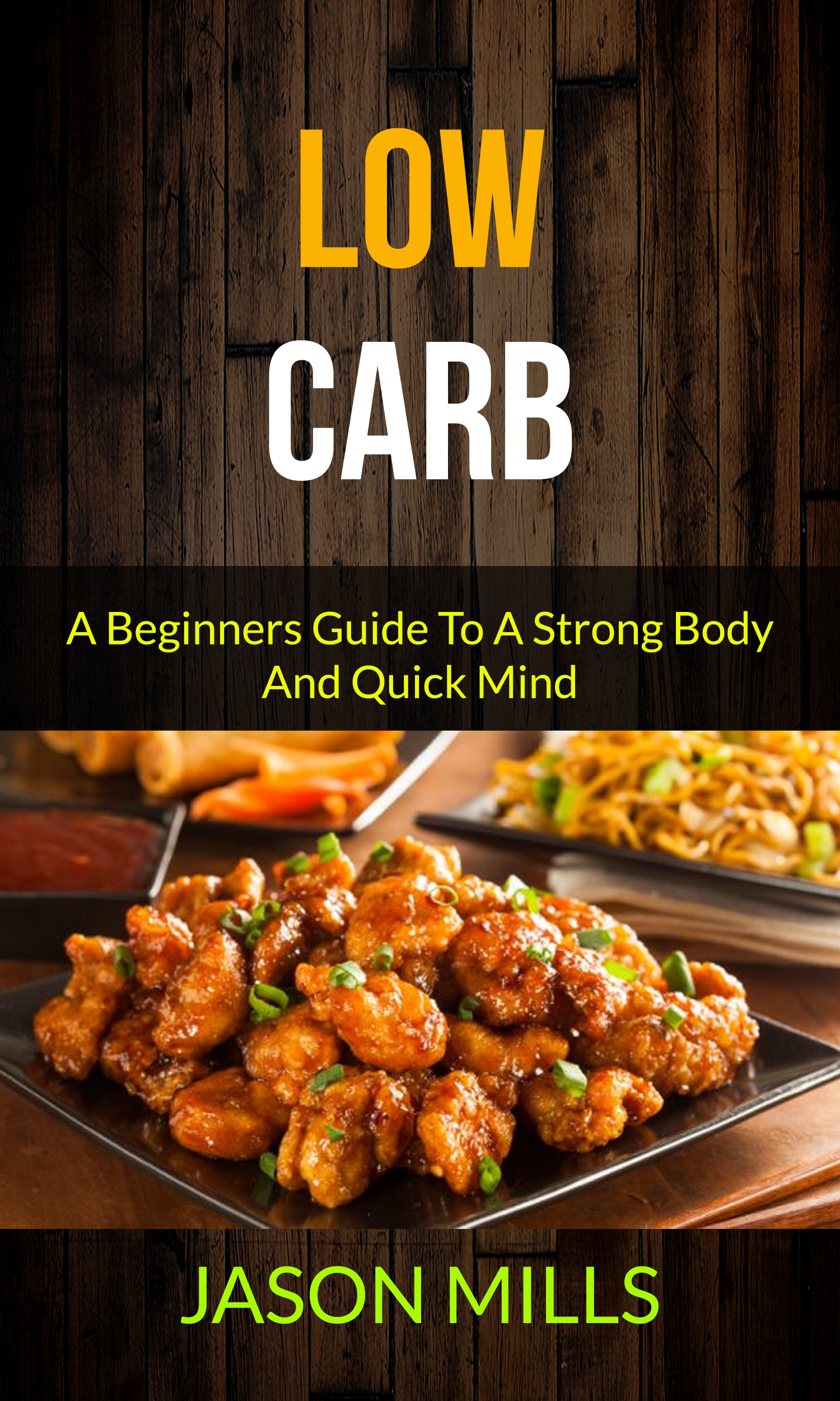 Low carb: a beginners guide to a strong body and quick mind