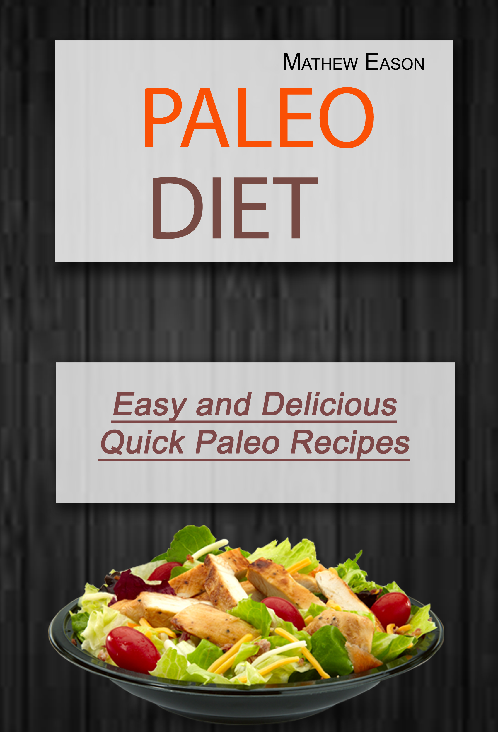 Paleo diet:  simple, easy and delicious quick paleo recipes