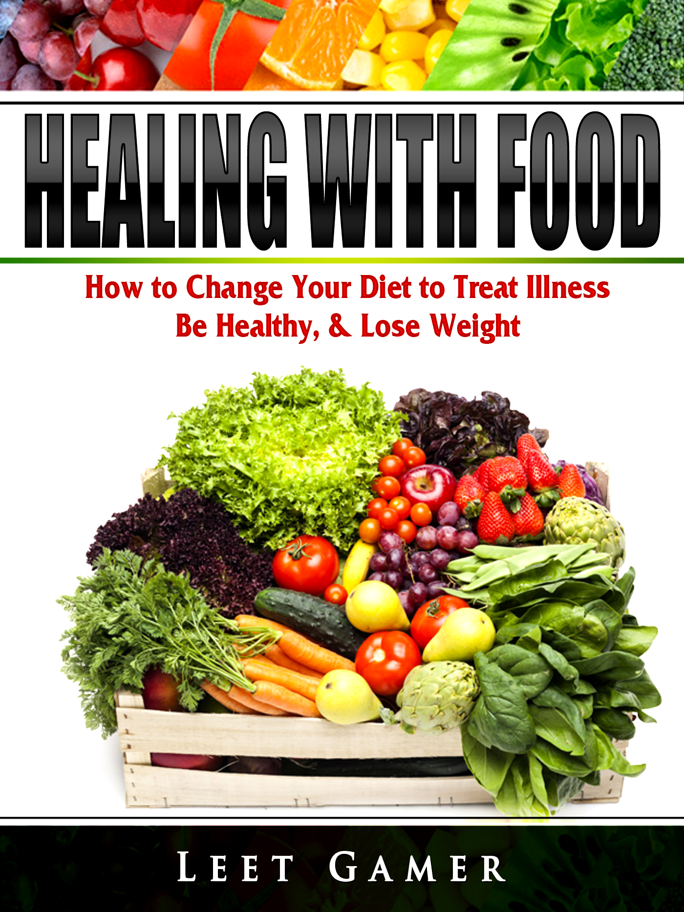 Healing with food: how to change your diet to treat illness, be healthy, & lose weight