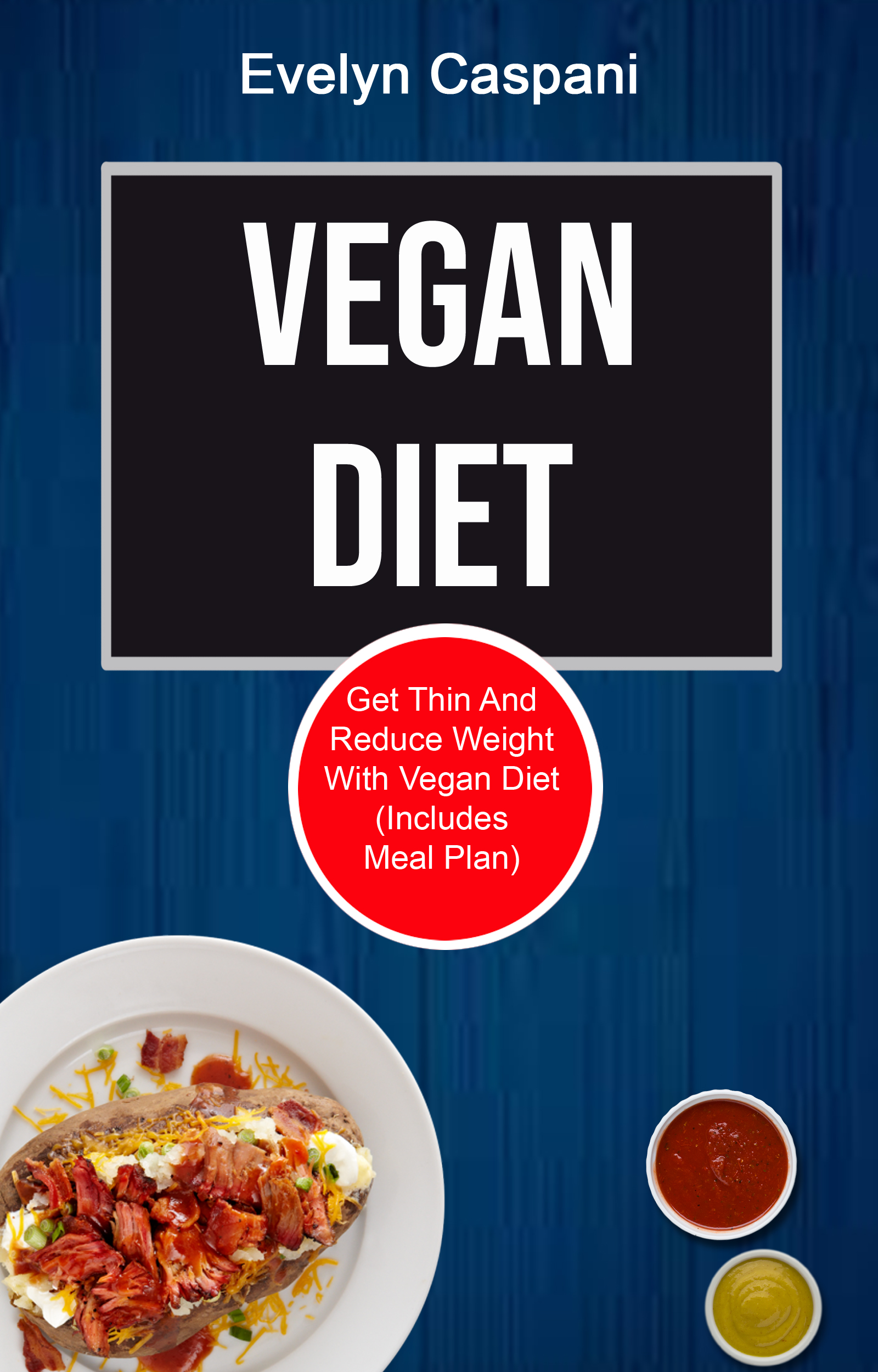 Vegan diet: get thin and reduce weight with vegan diet (includes meal plan)