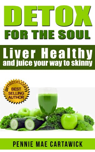 Detox for the soul: liver healthy, and juice your way to skinny.