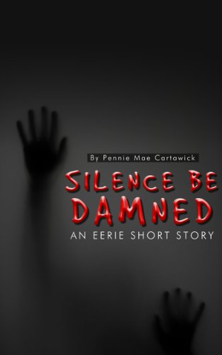 Silence be damned: an eerie short story