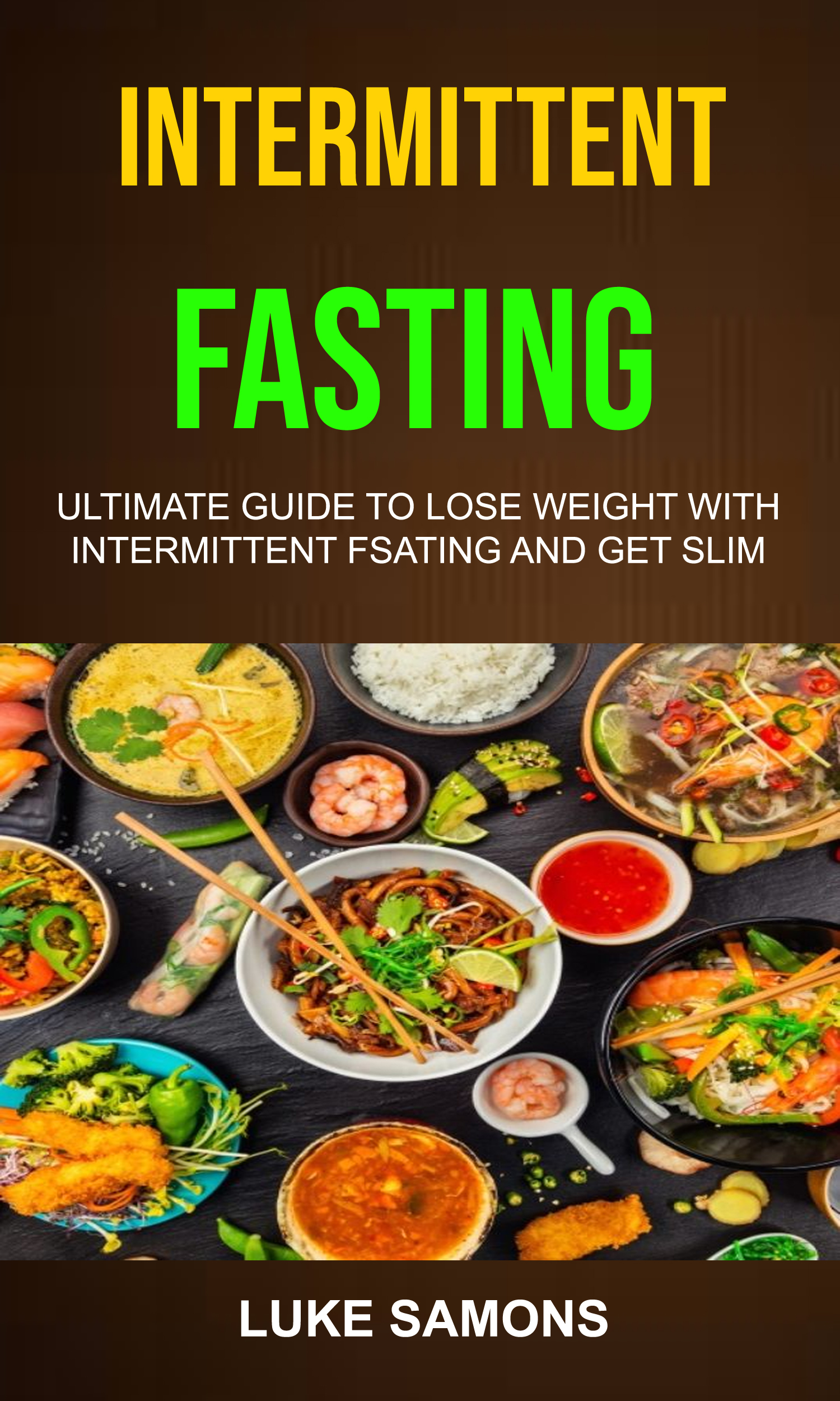 Intermittent fasting: ultimate guide to lose weight with intermittent fsating and get slim