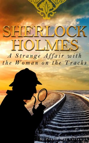 Sherlock holmes: a strange affair with the woman on the tracks