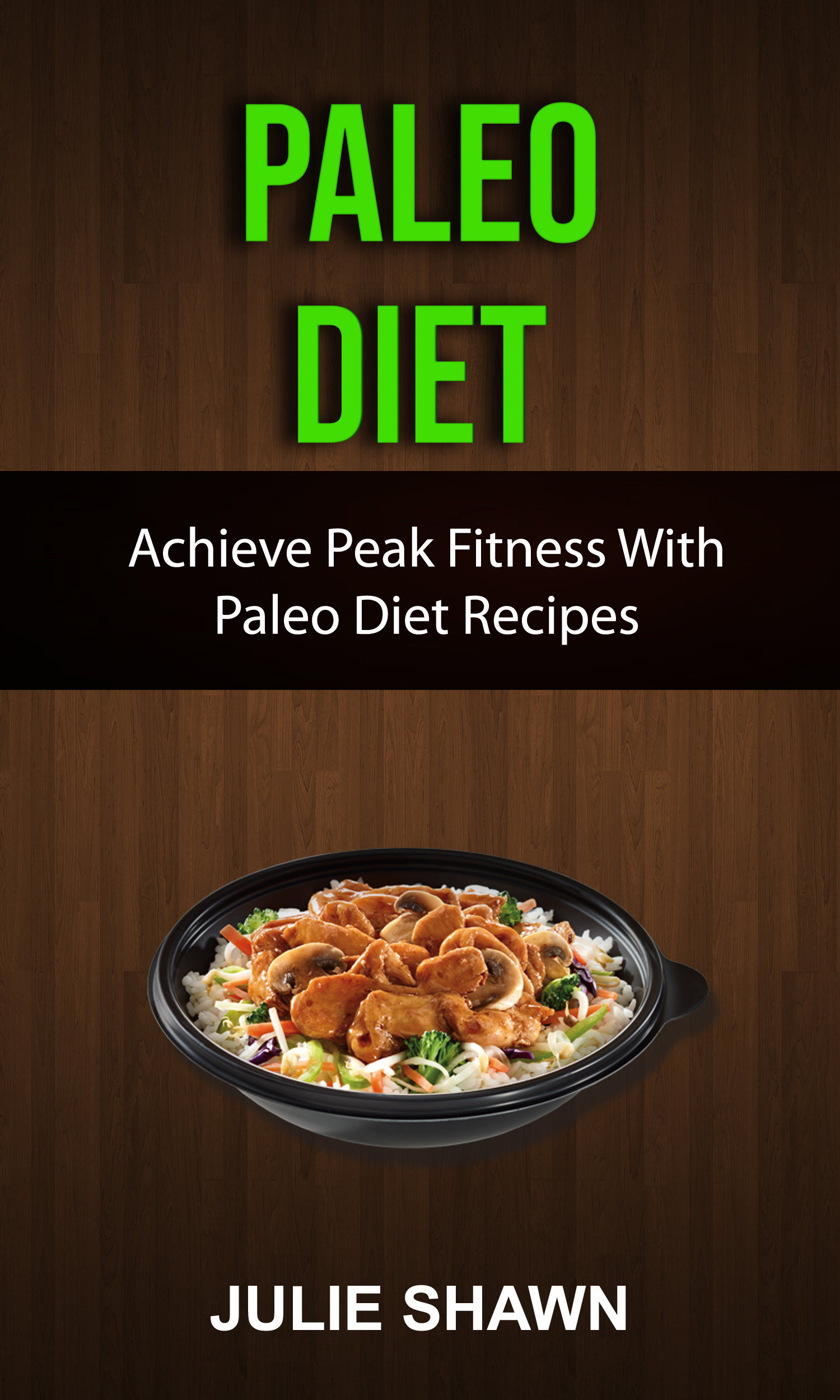 Paleo diet: achieve peak fitness with paleo diet recipes