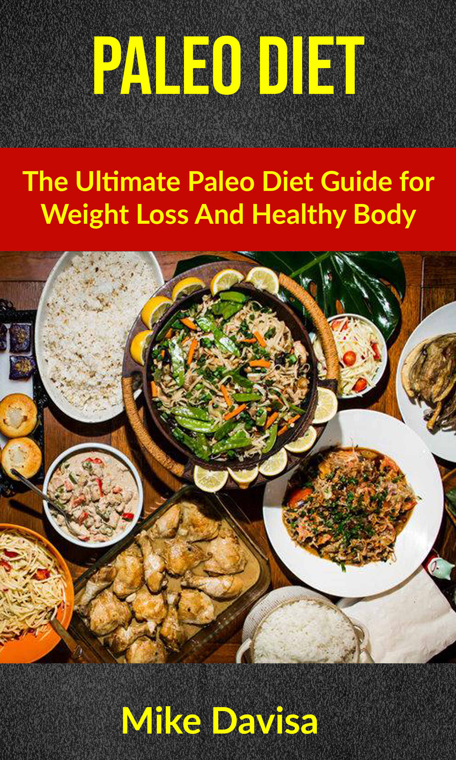Paleo diet: the ultimate paleo diet guide for weight loss and healthy body