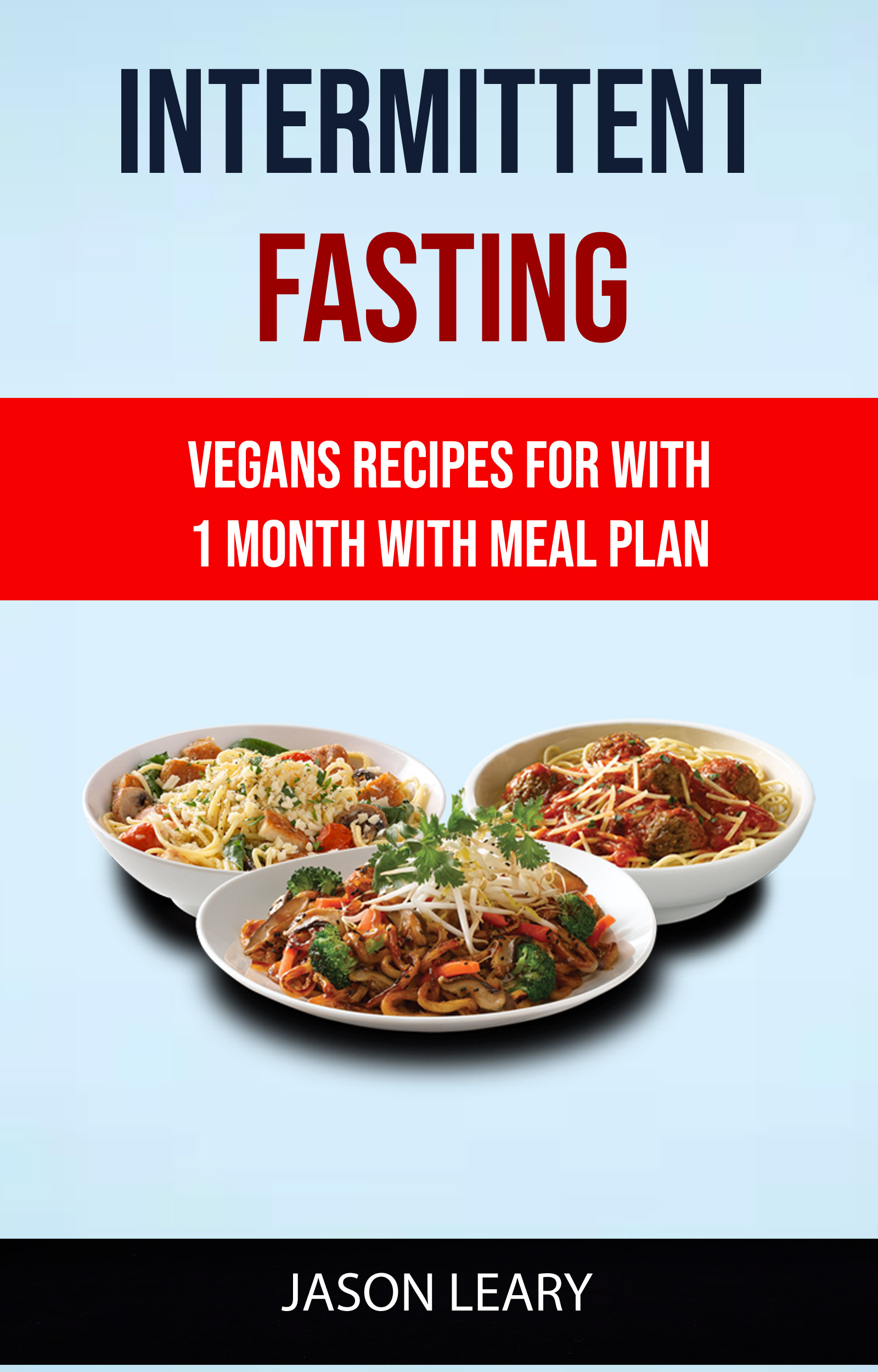 Intermittent fasting: vegans recipes for with 1 month with meal plan
