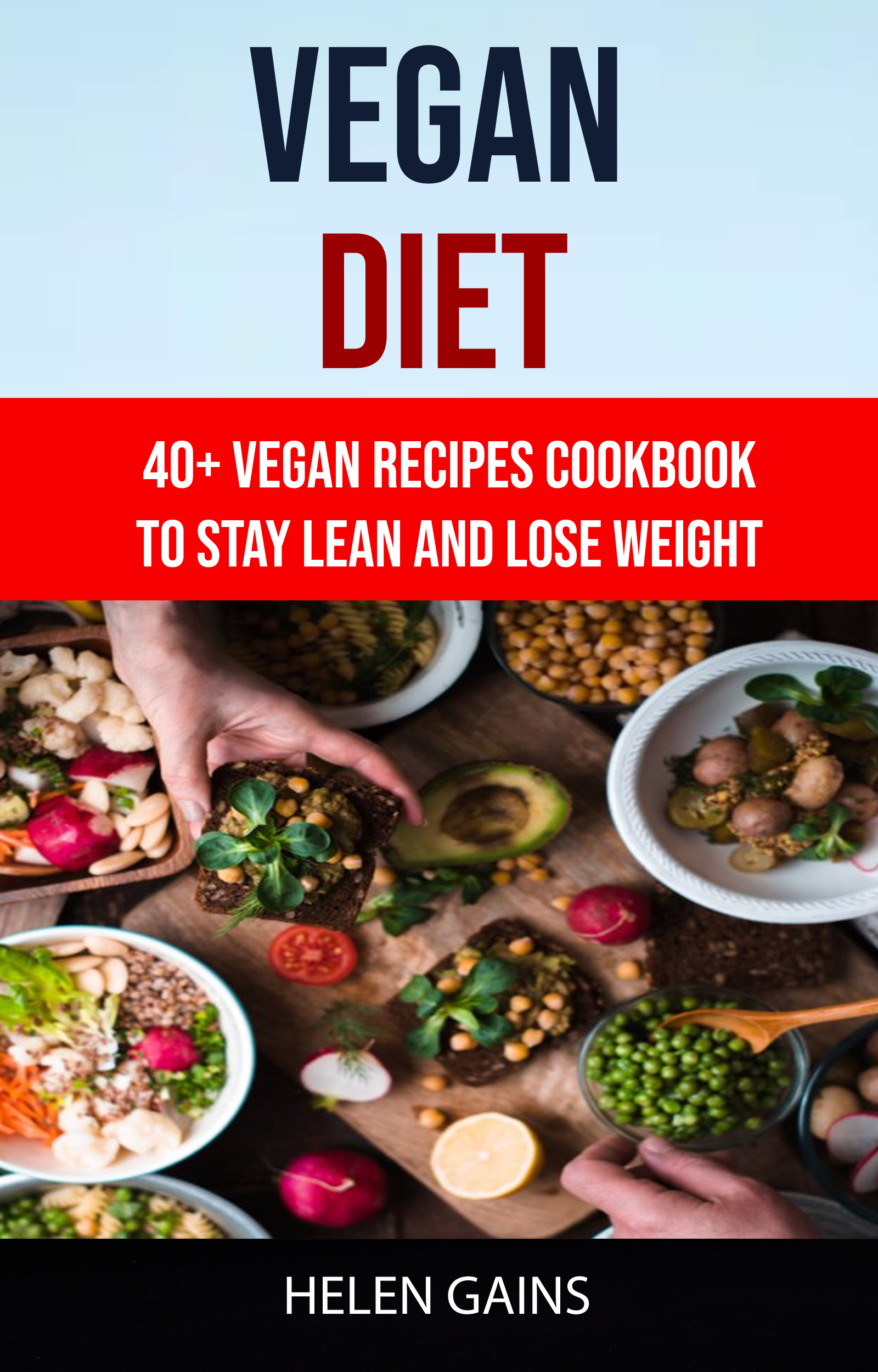 Vegan diet: 40+ vegan recipes cookbook to stay lean and lose weight