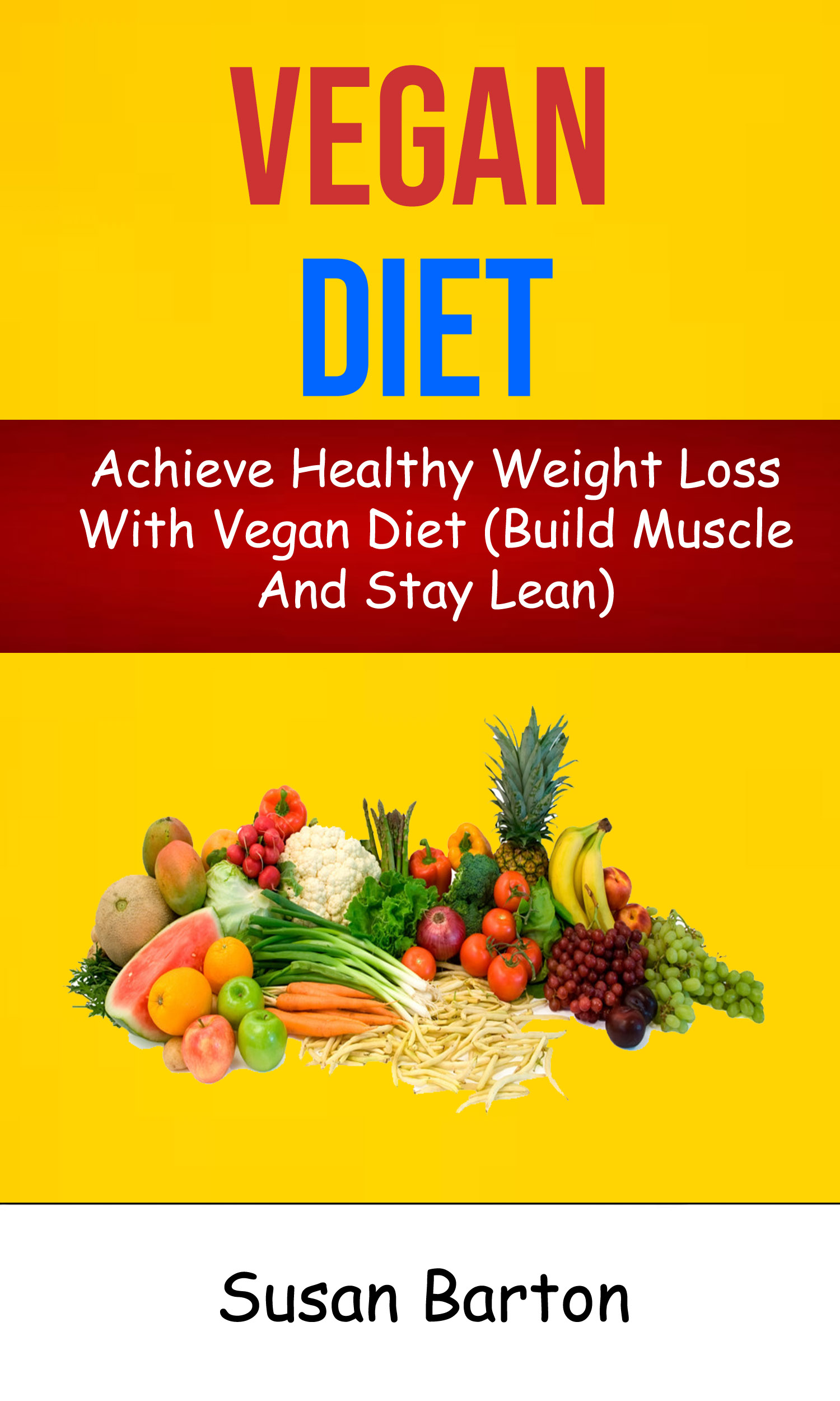 Vegan diet: achieve healthy weight loss with vegan diet (build muscle and stay lean)