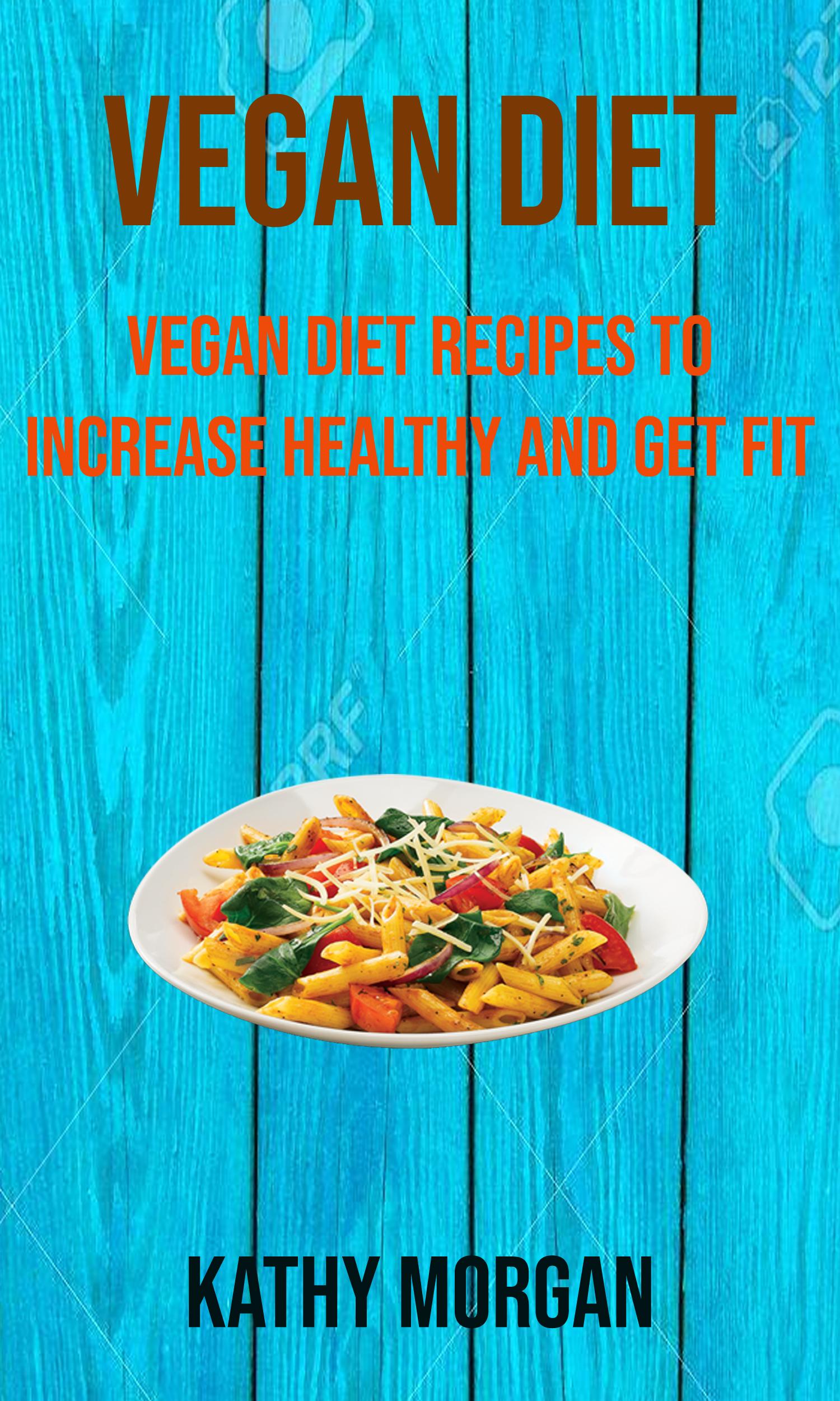 Vegan diet: vegan diet recipes to increase healthy and get fit