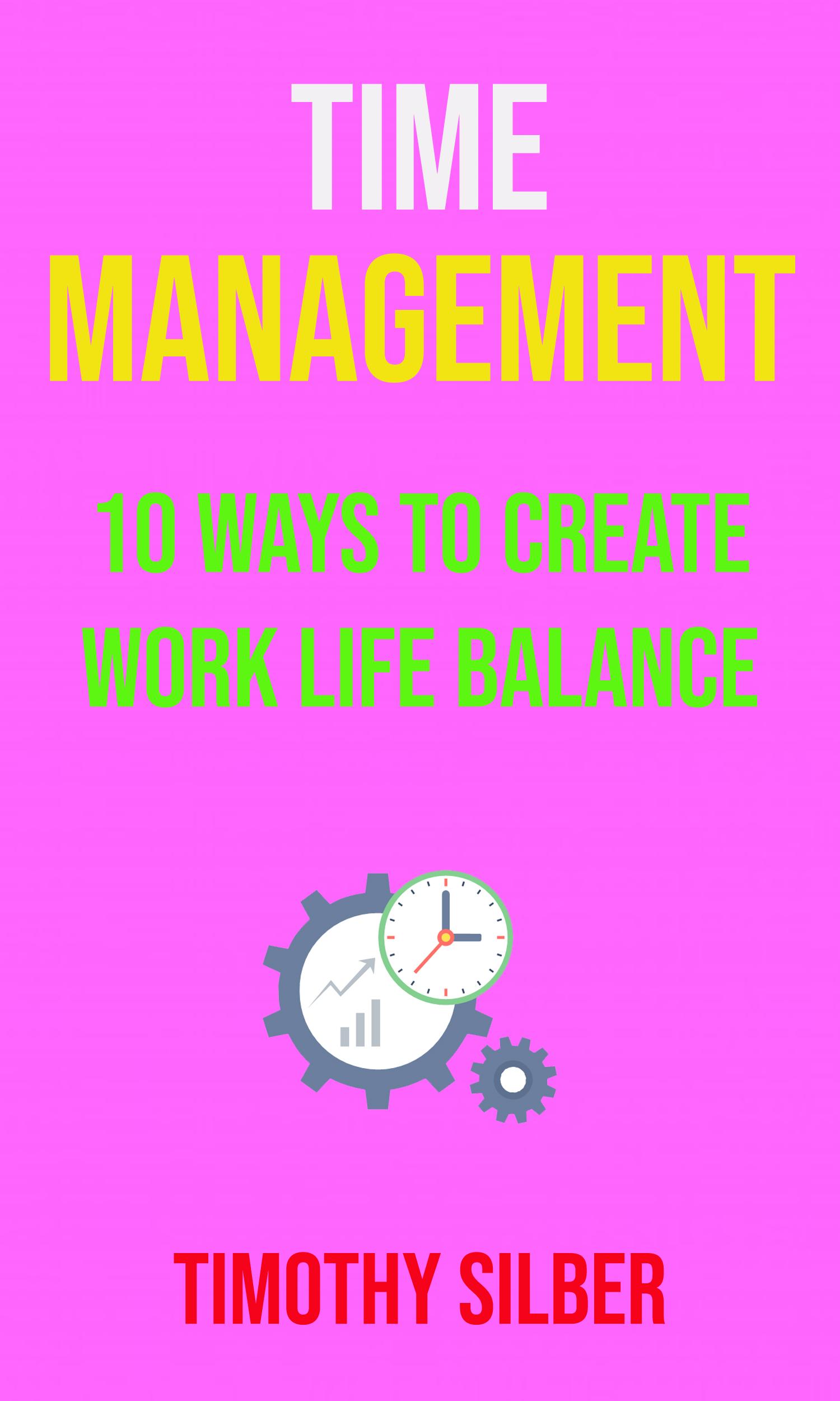 Time management: 10 ways to create work life balance