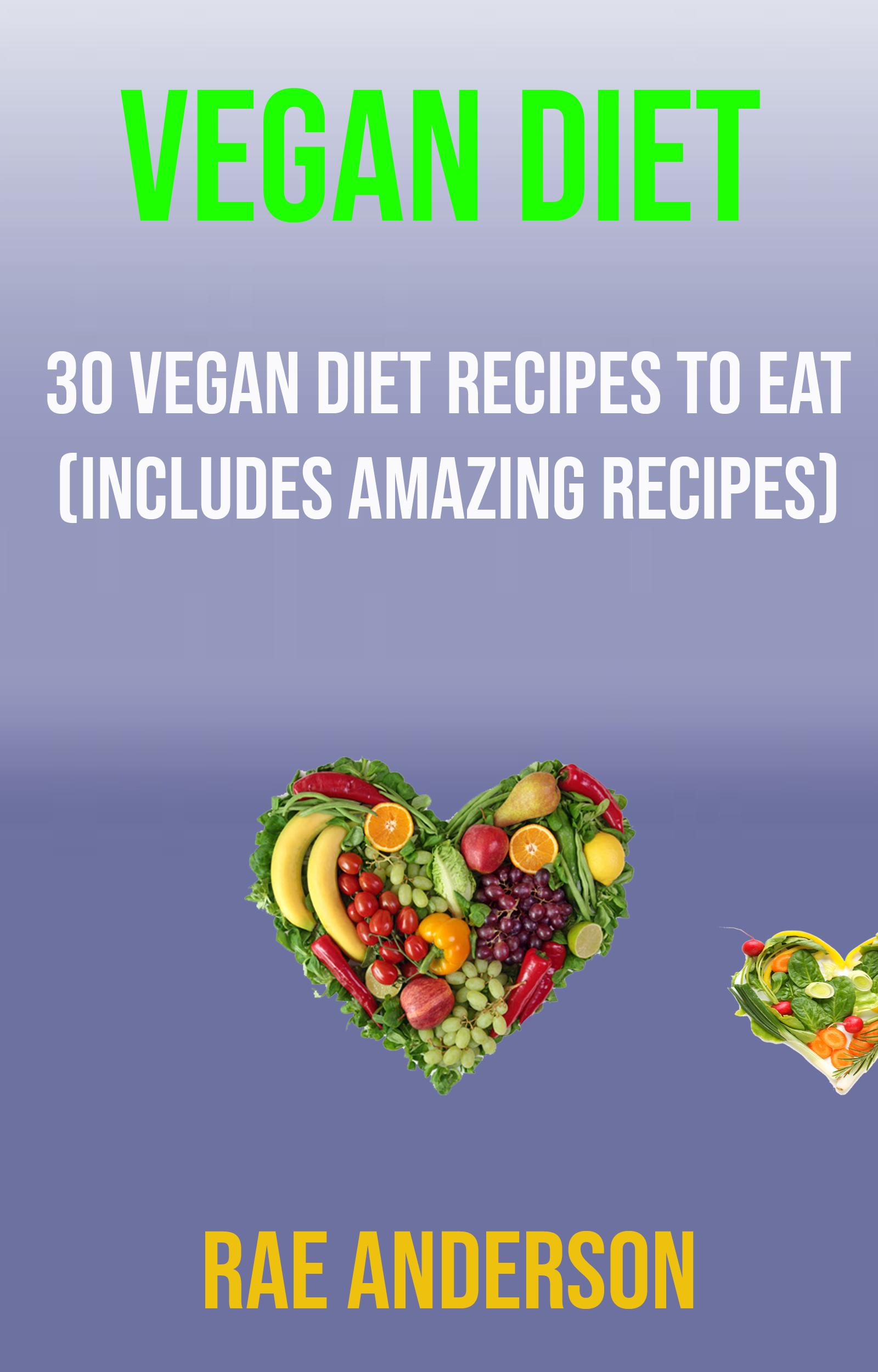 Vegan diet: 30 vegan diet recipes to eat (includes amazing recipes)