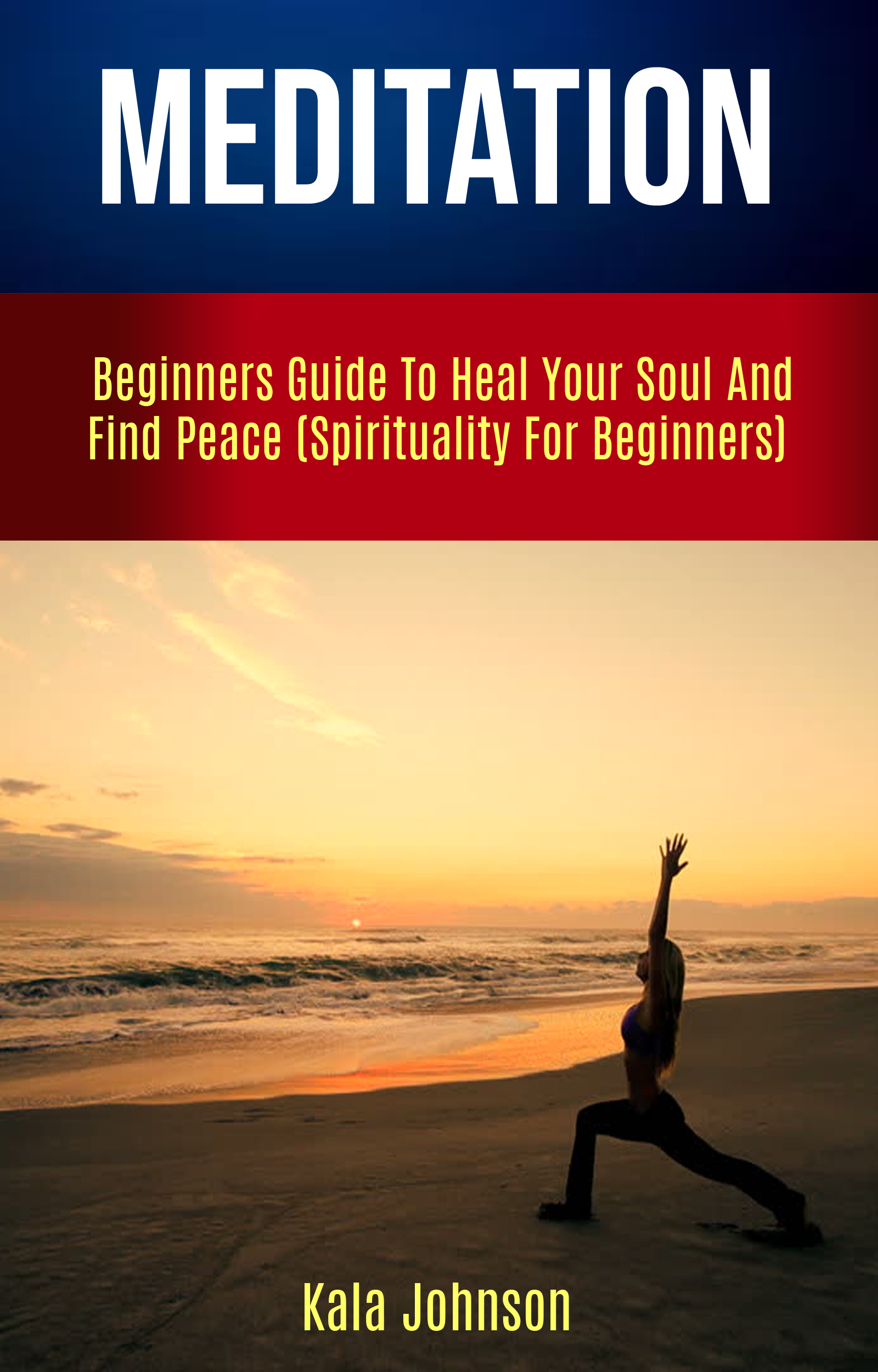 Meditation: beginners guide to heal your soul and find peace (spirituality for beginners)