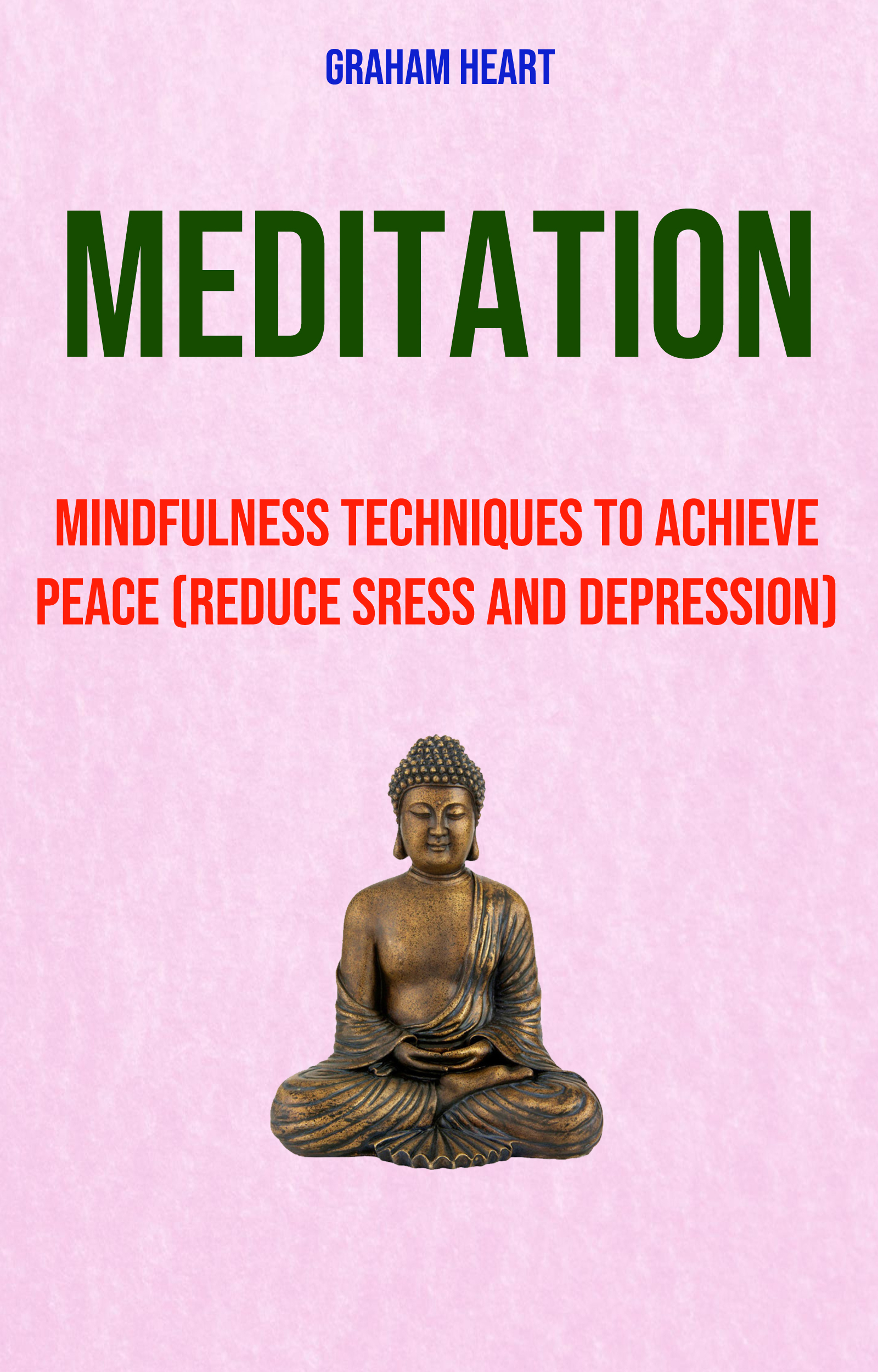 Meditation: mindfulness techniques to achieve peace (reduce sress and depression)
