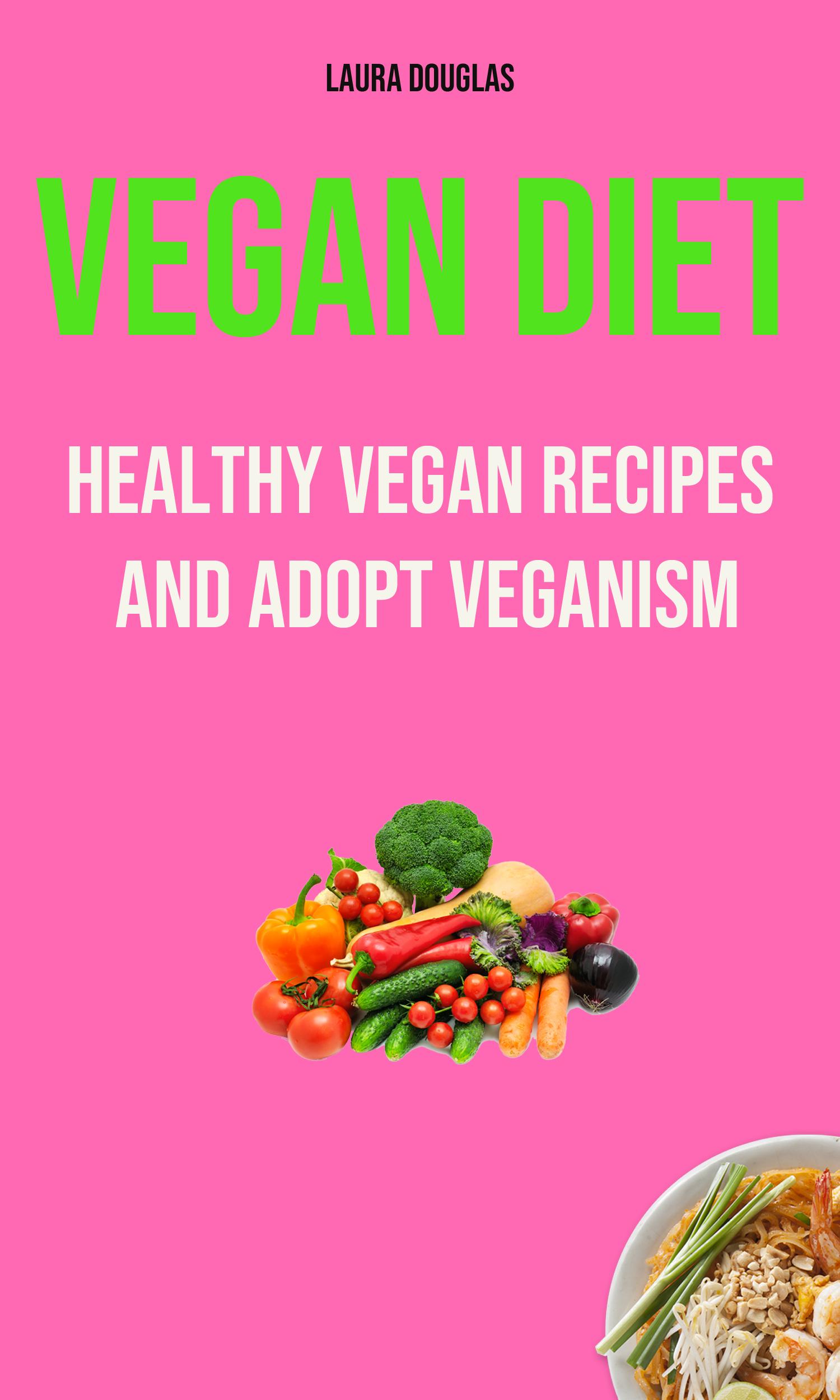Vegan diet: healthy vegan recipes and adopt veganism