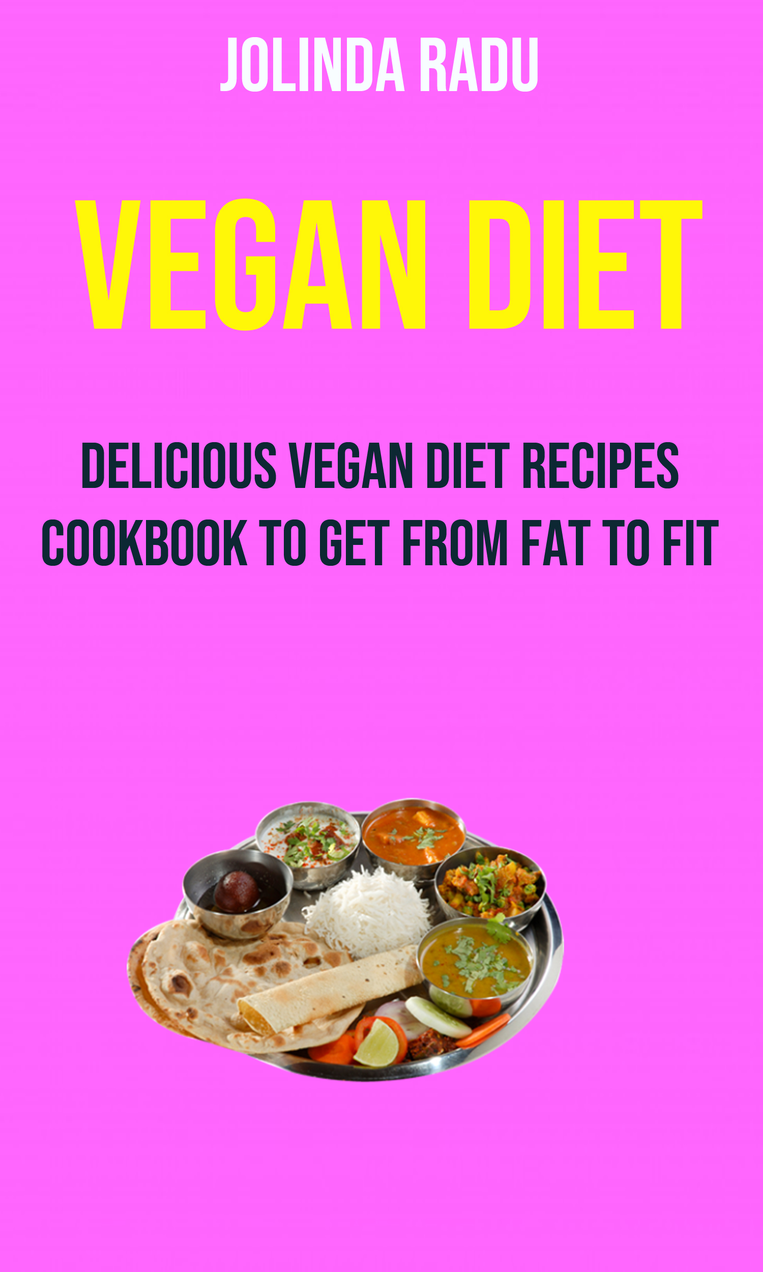 Vegan diet: delicious vegan diet recipes cookbook to get from fat to fit