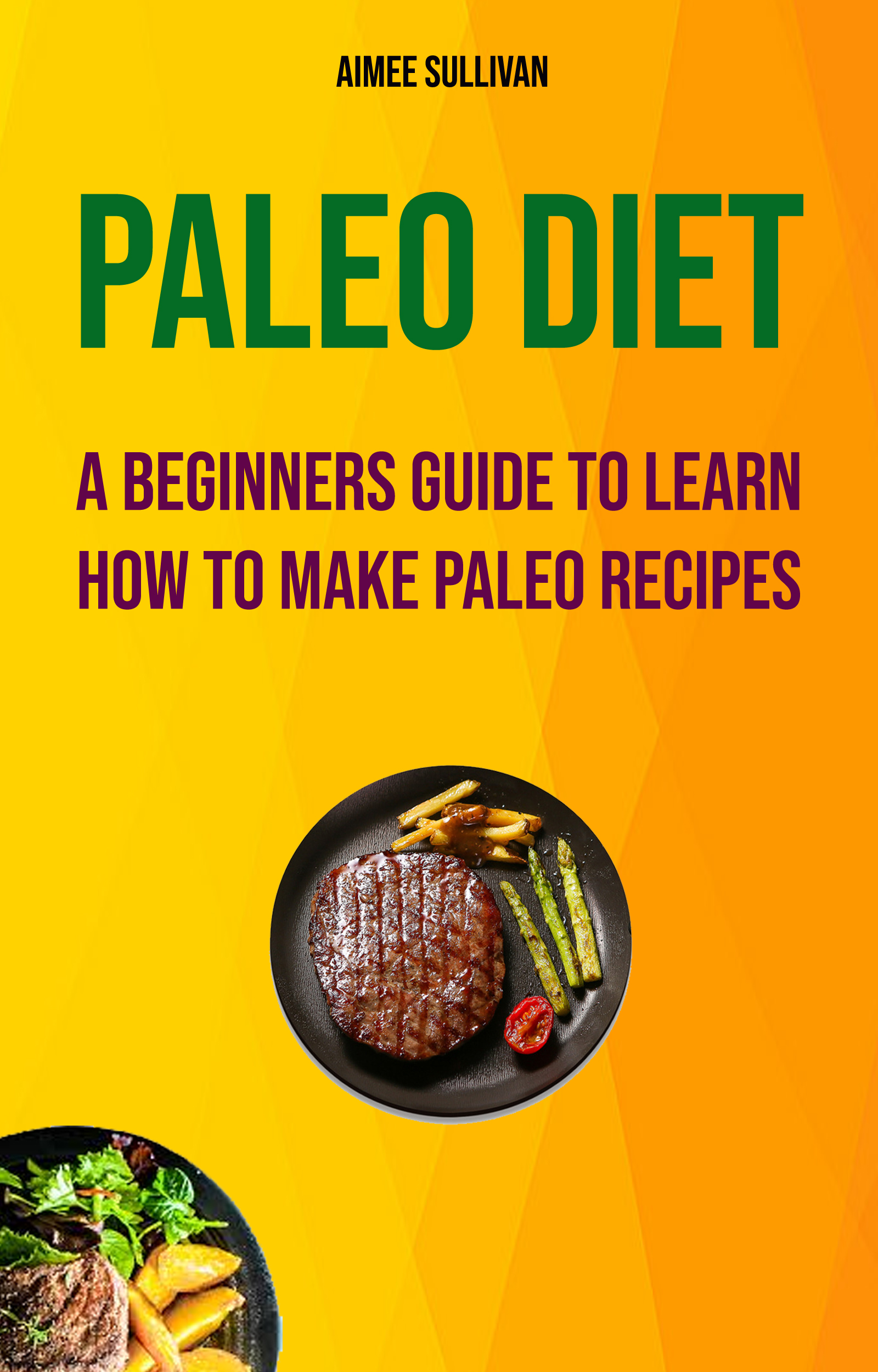 Paleo diet: a beginners guide to learn how to make paleo recipes