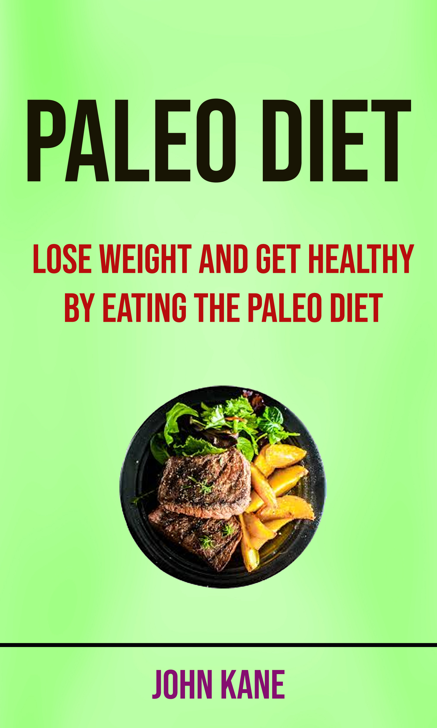 Paleo diet: lose weight and get healthy by eating the paleo diet