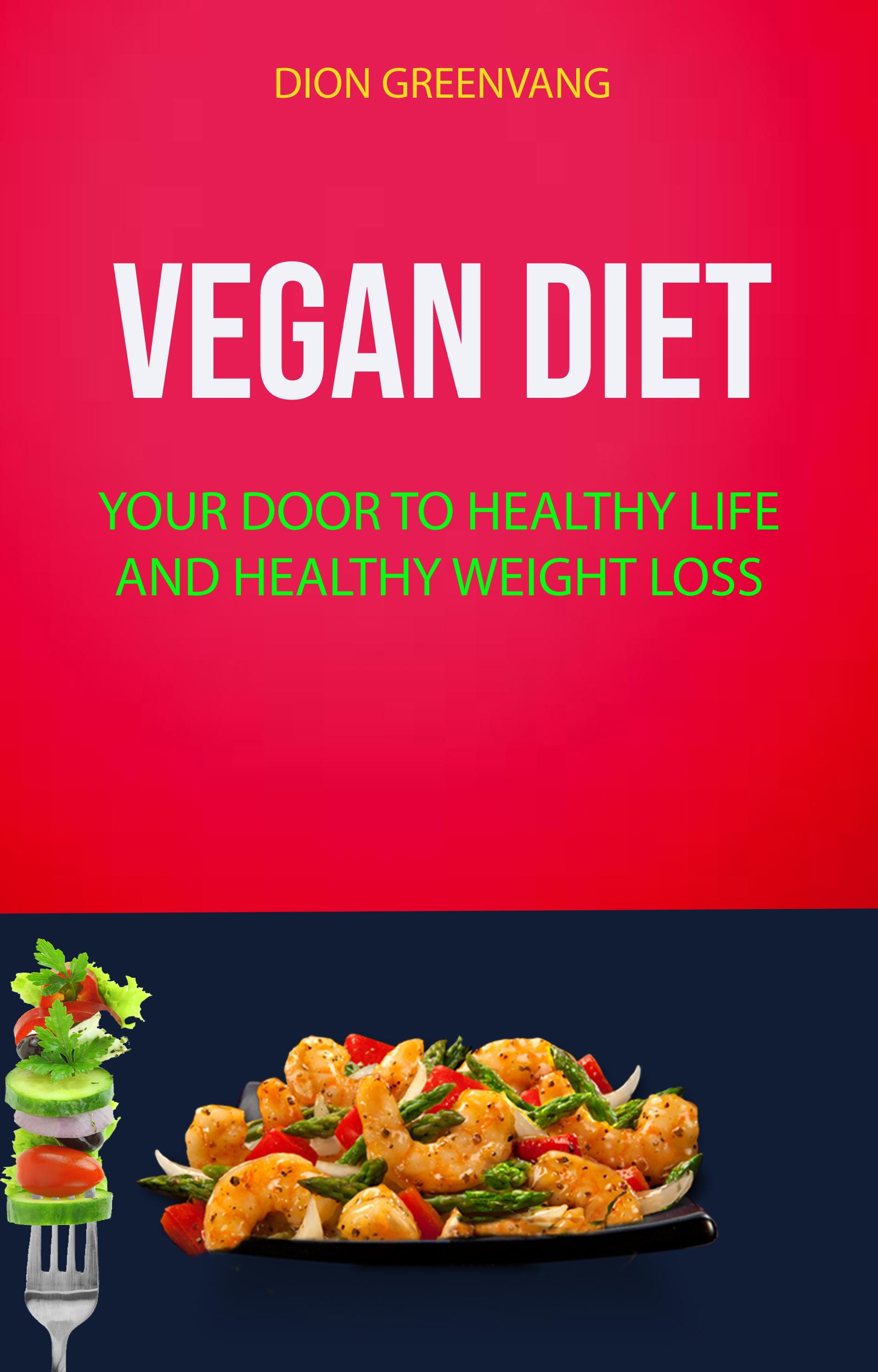 Vegan diet: your door to healthy life and healthy weight loss