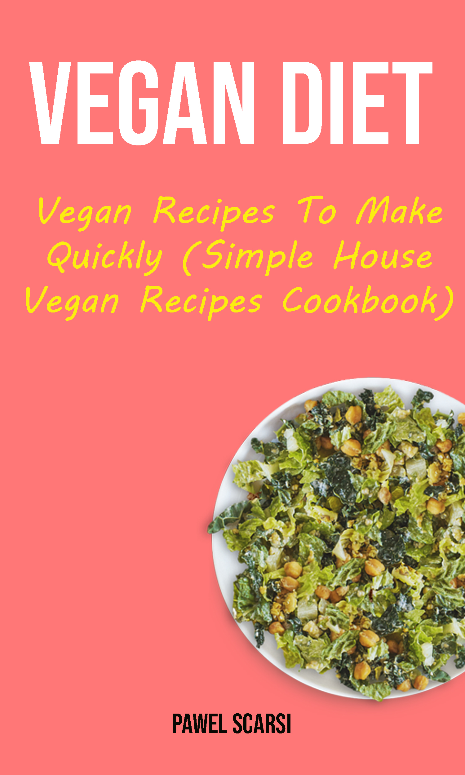 Vegan diet: vegan recipes to make quickly (simple house vegan recipes cookbook)