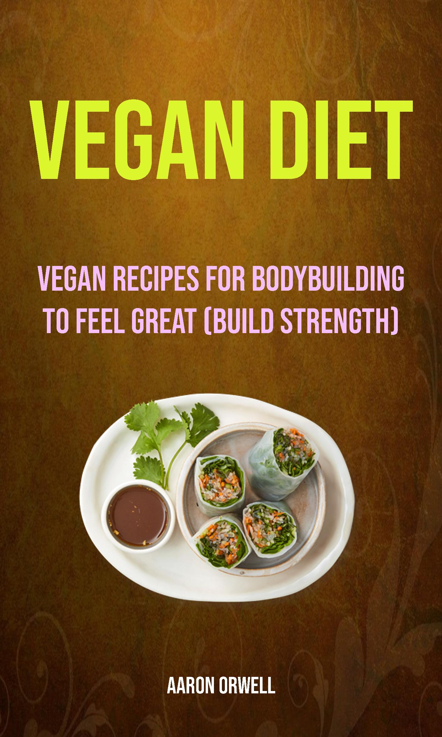 Vegan diet: vegan recipes for bodybuilding to feel great (build strength)