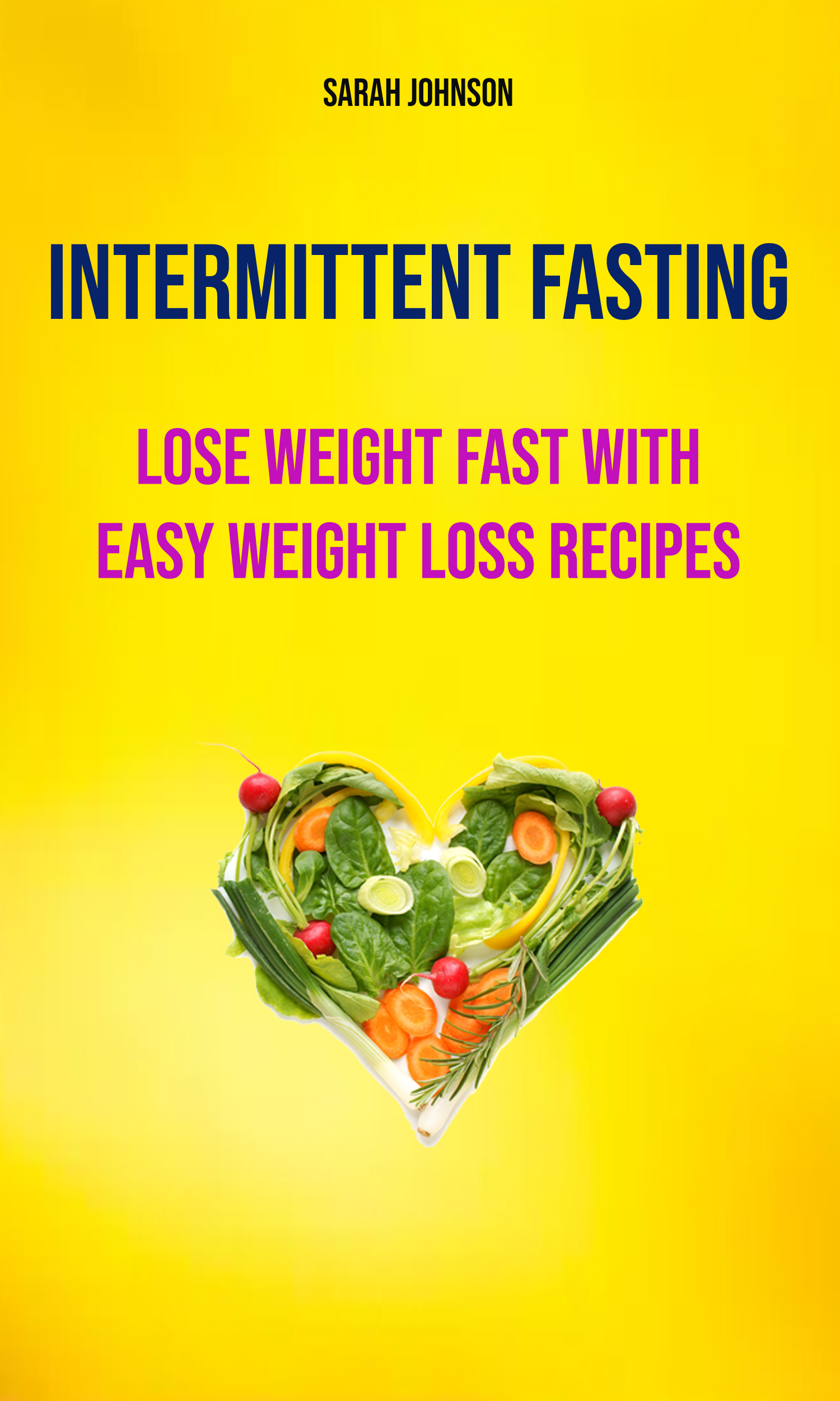 Intermittent fasting: lose weight fast with easy weight loss recipes