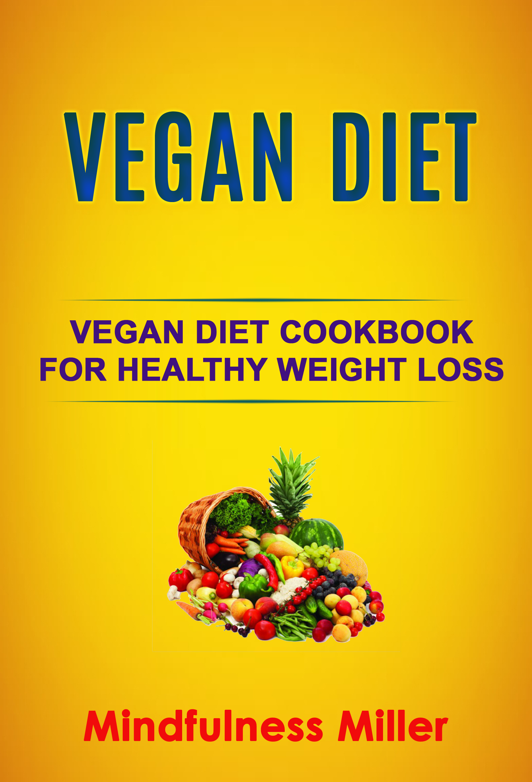 Vegan diet: vegan diet cookbook for healthy weight loss