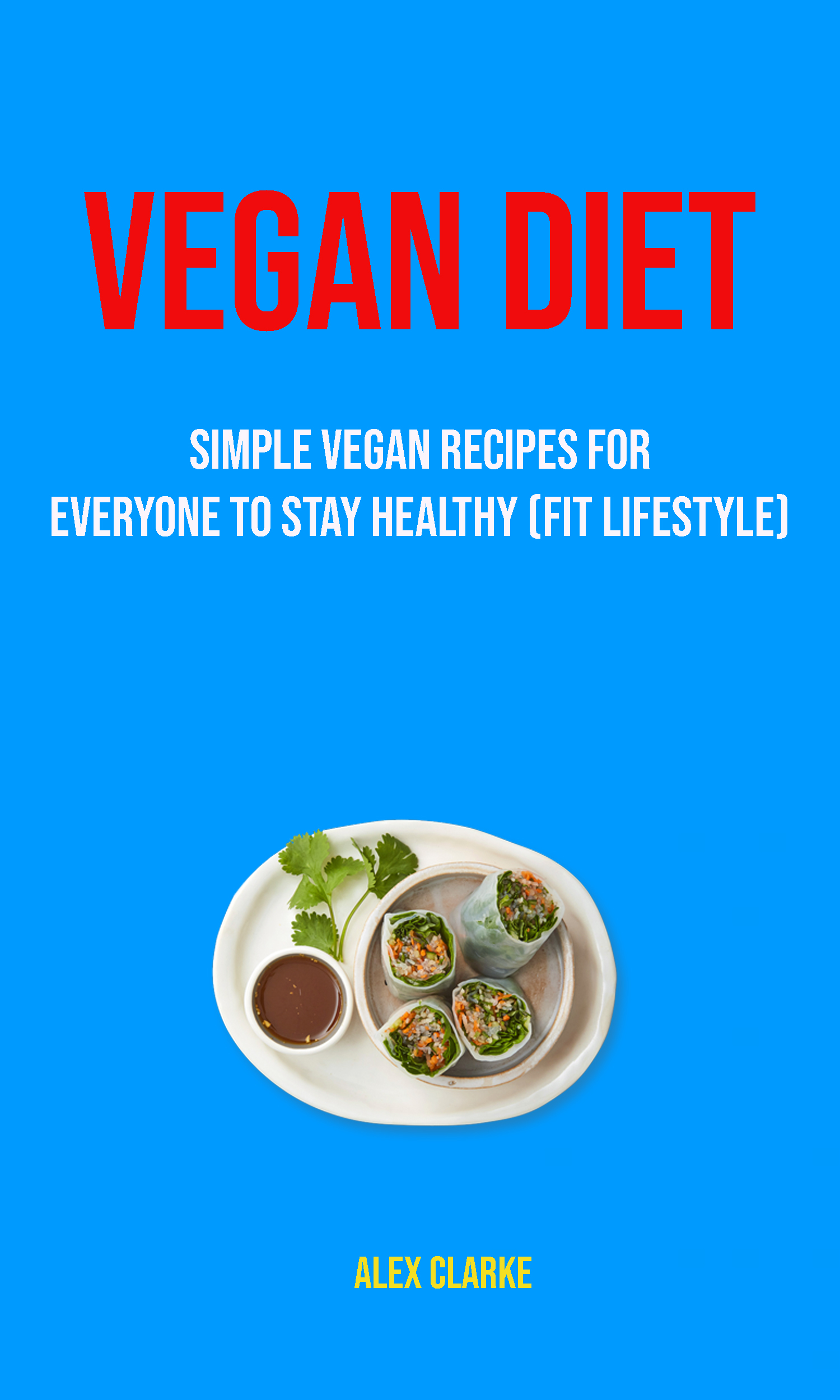 Vegan diet: simple vegan recipes for everyone to stay healthy (fit lifestyle)
