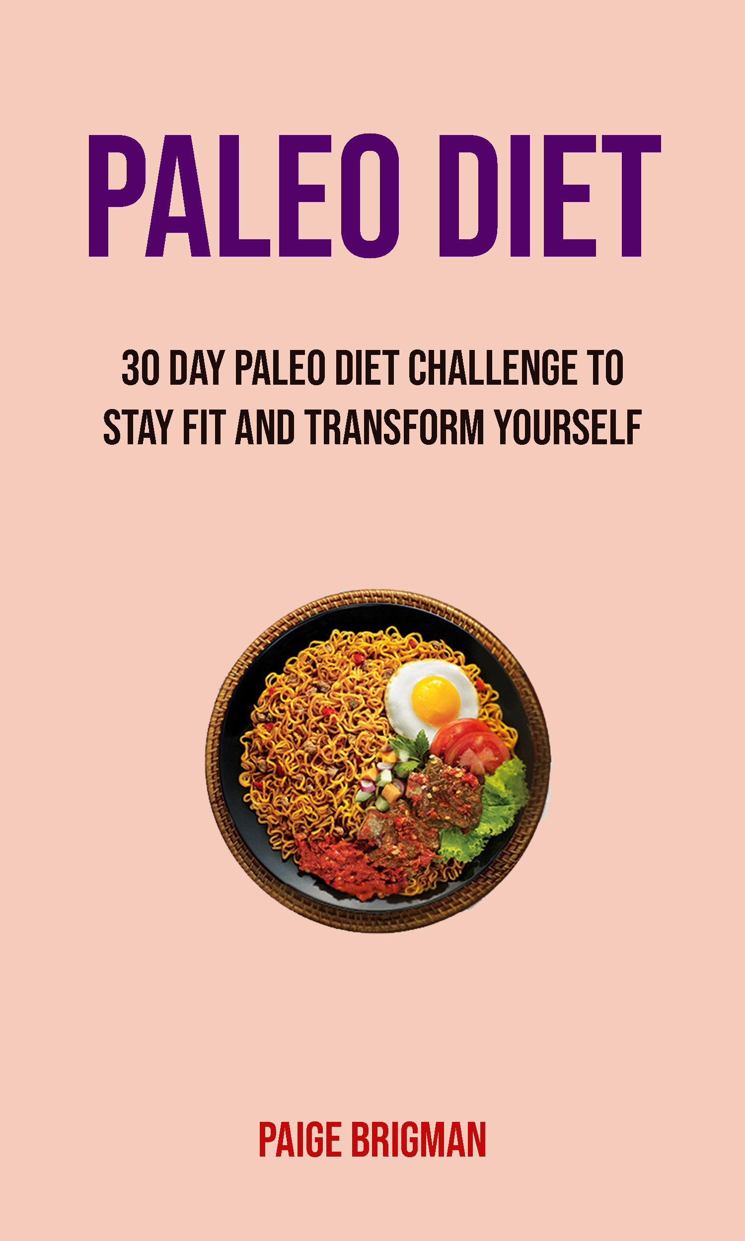 Paleo diet: 30 day paleo diet challenge to stay fit and transform yourself