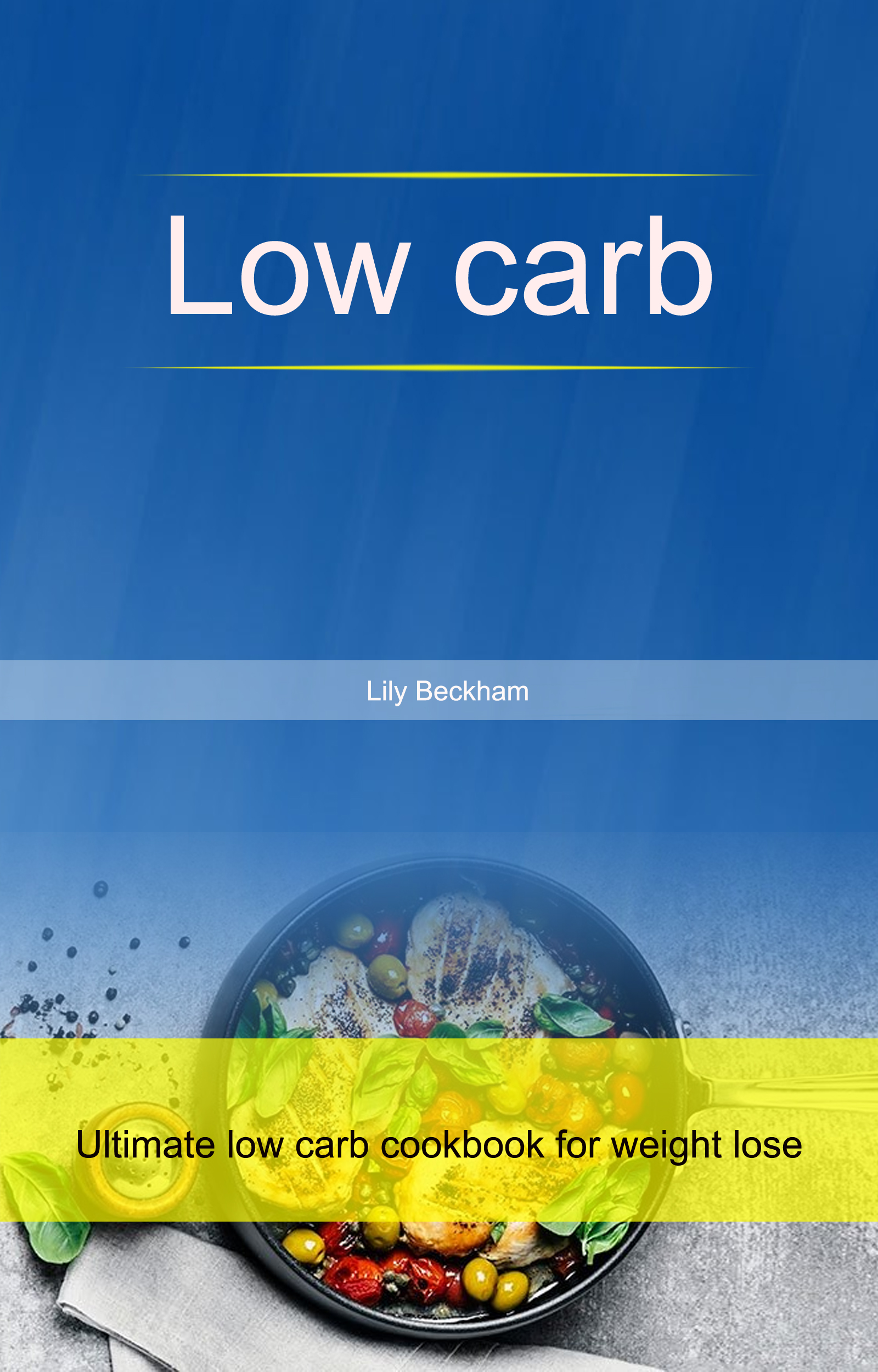 Low carb: ultimate low carb cookbook for weight lose
