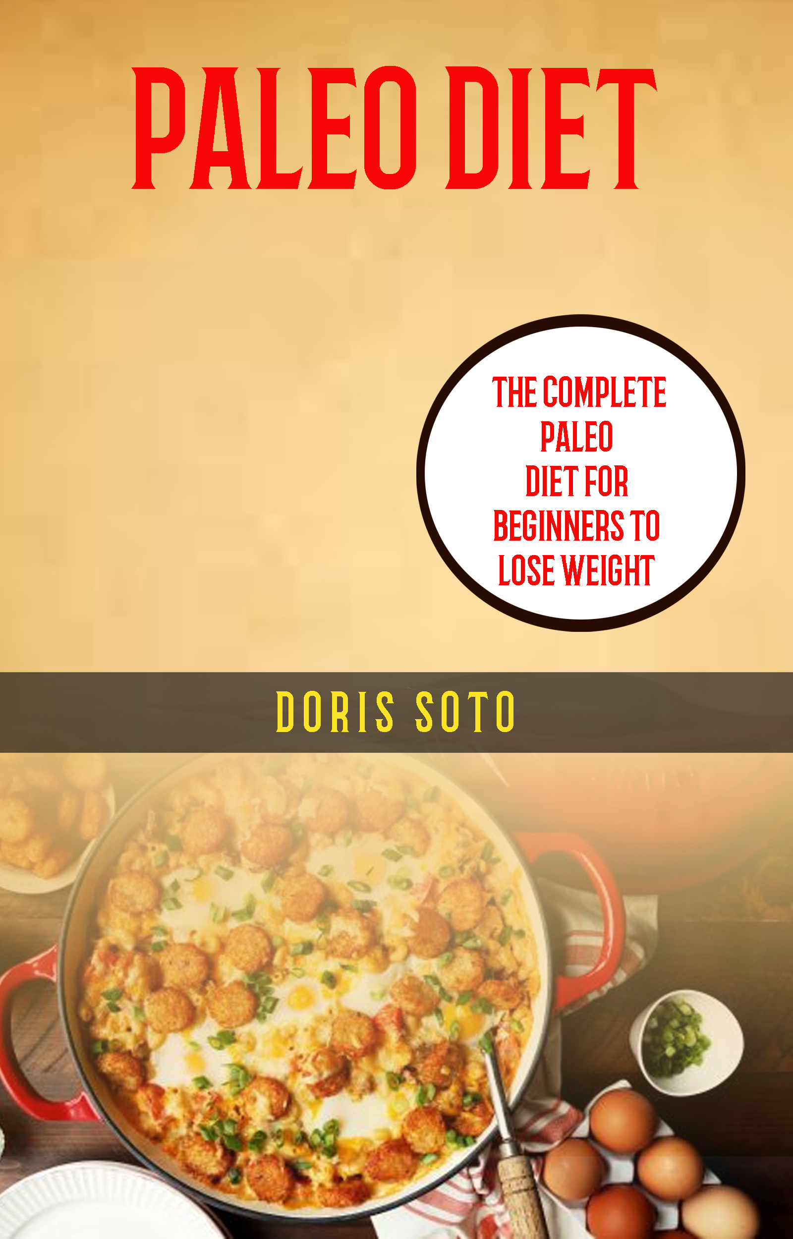 Paleo diet: the complete paleo diet for beginners to lose weight