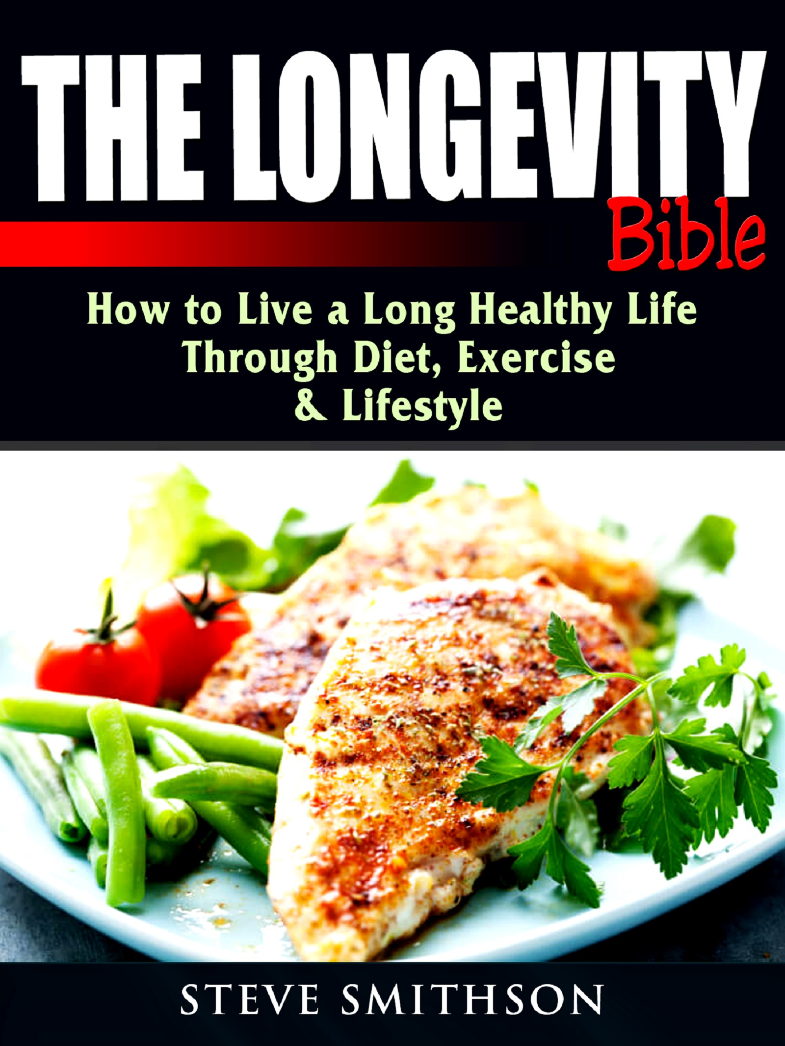 The longevity bible: how to live a long healthy life through diet, exercise, & lifestyle