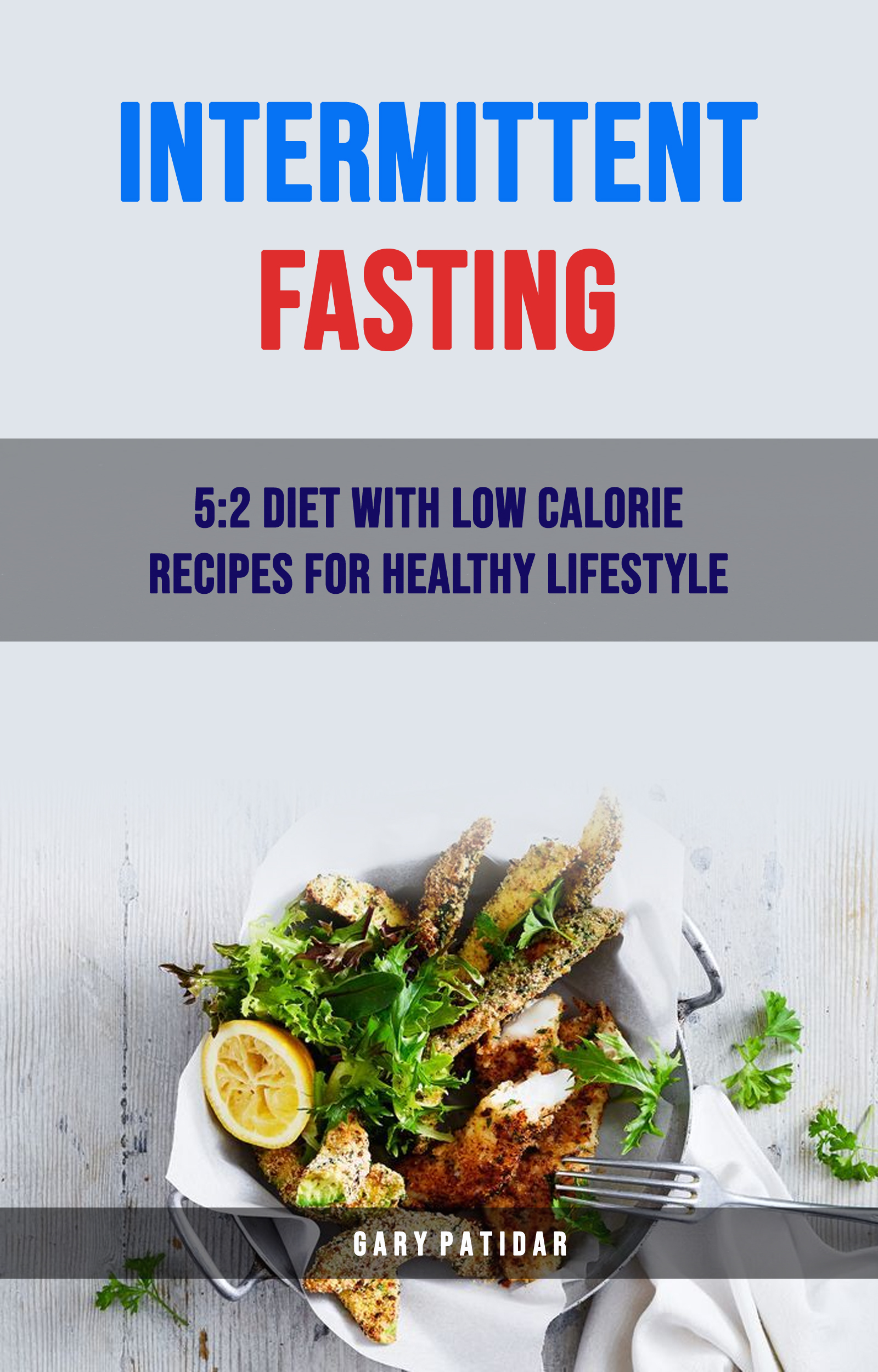 Intermittent fasting: 5:2 diet with low calorie recipes for healthy lifestyle