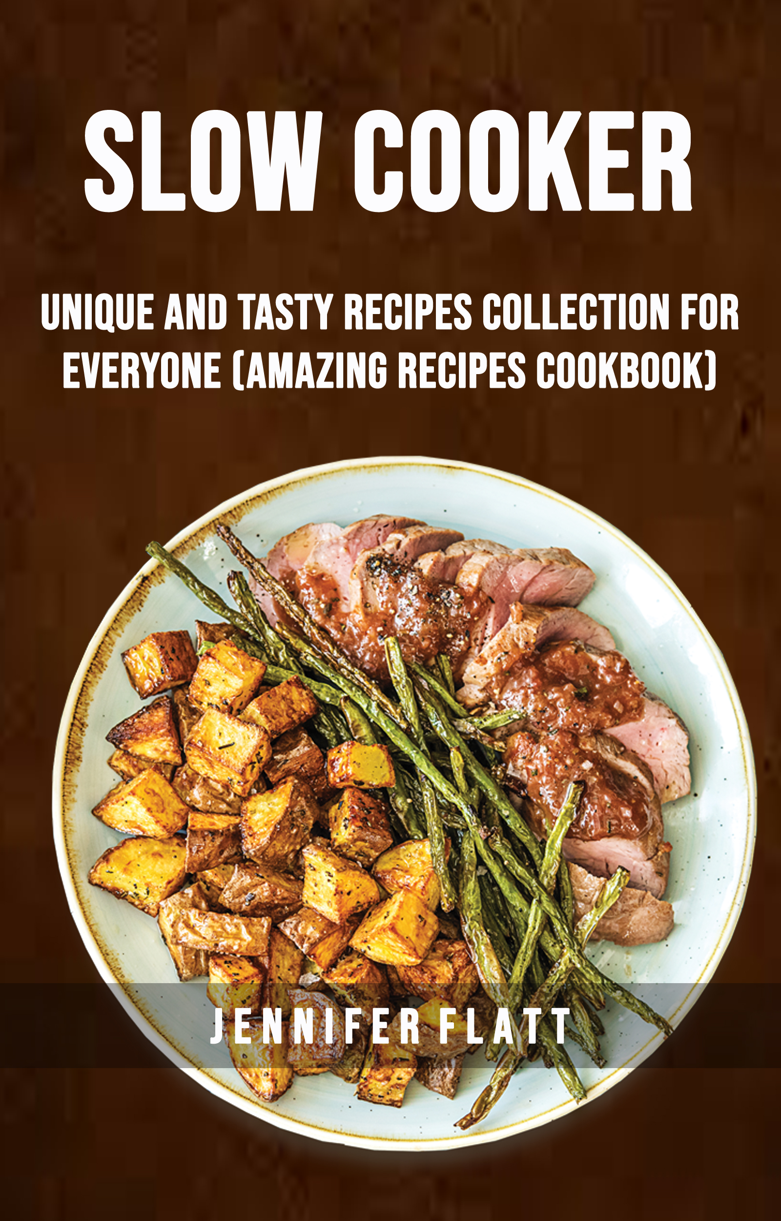 Slow cooker: unique and tasty recipes collection for everyone (amazing recipes cookbook)